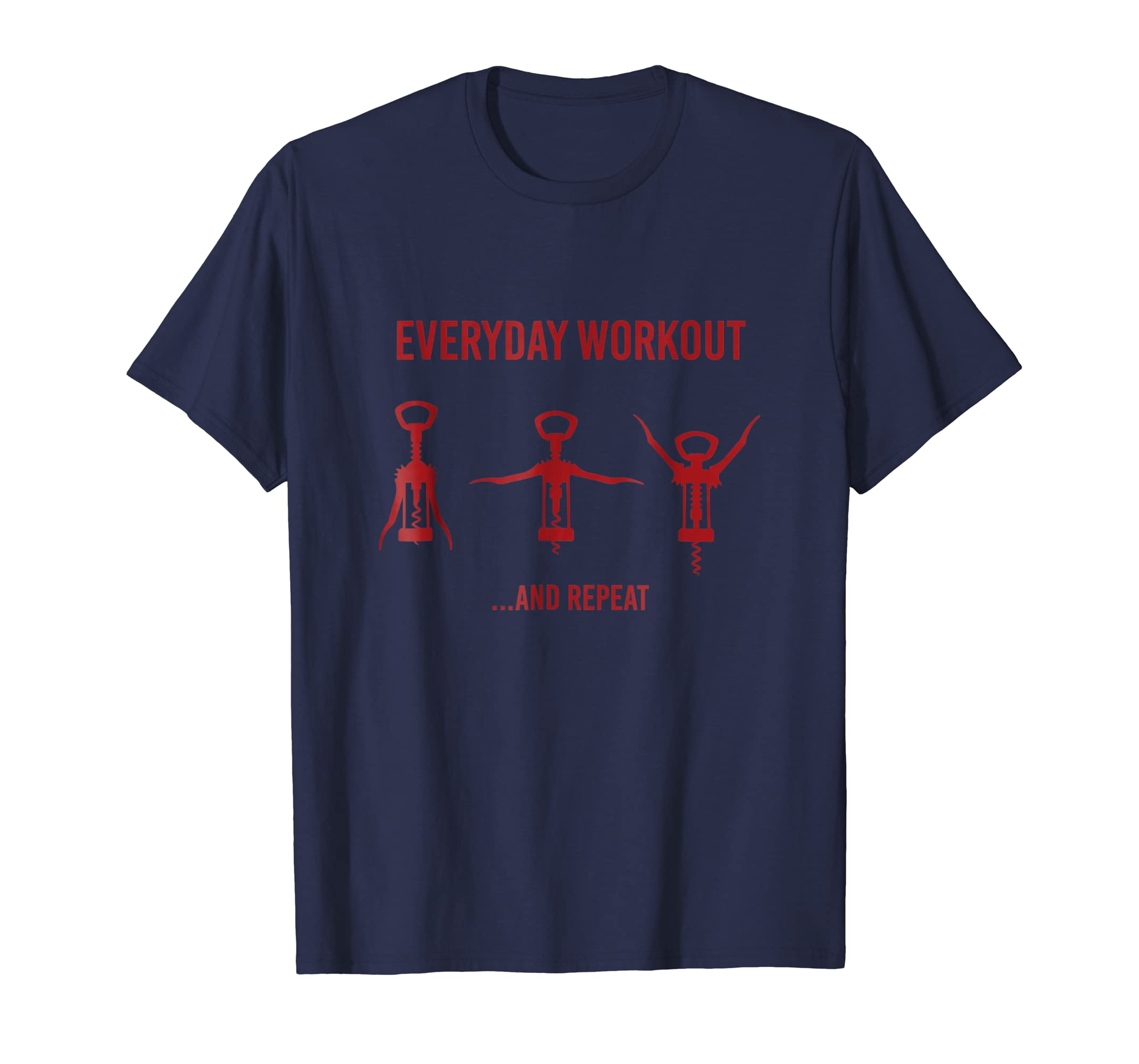 Funny Wine Lover T Shirt : Everyday Workout and Repeat-Awarplus