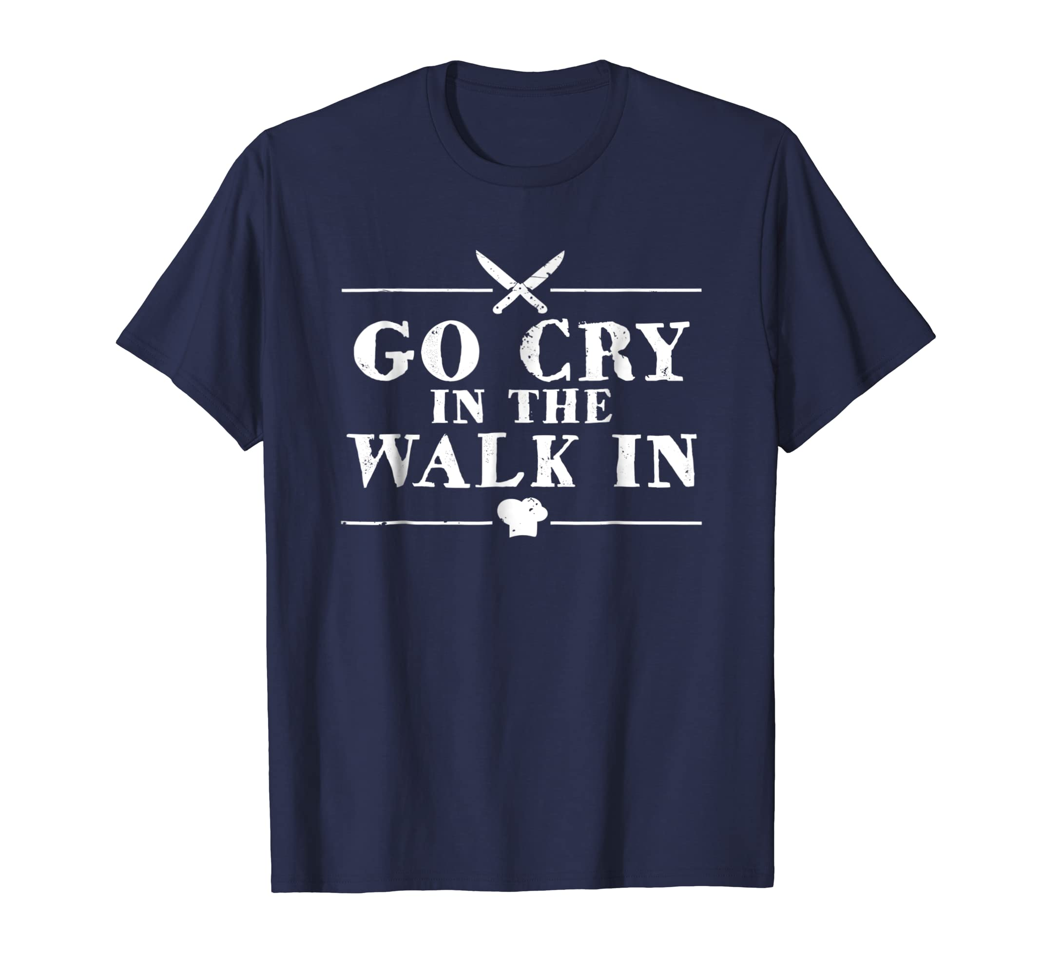 Go Cry In The Walk In Funny Chef T Shirt-azvn