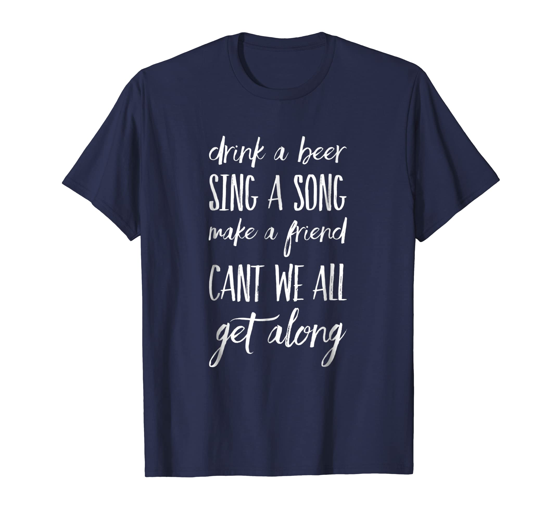 Drink A Beer Sing A Song Make A Friend Cant We All-Awarplus