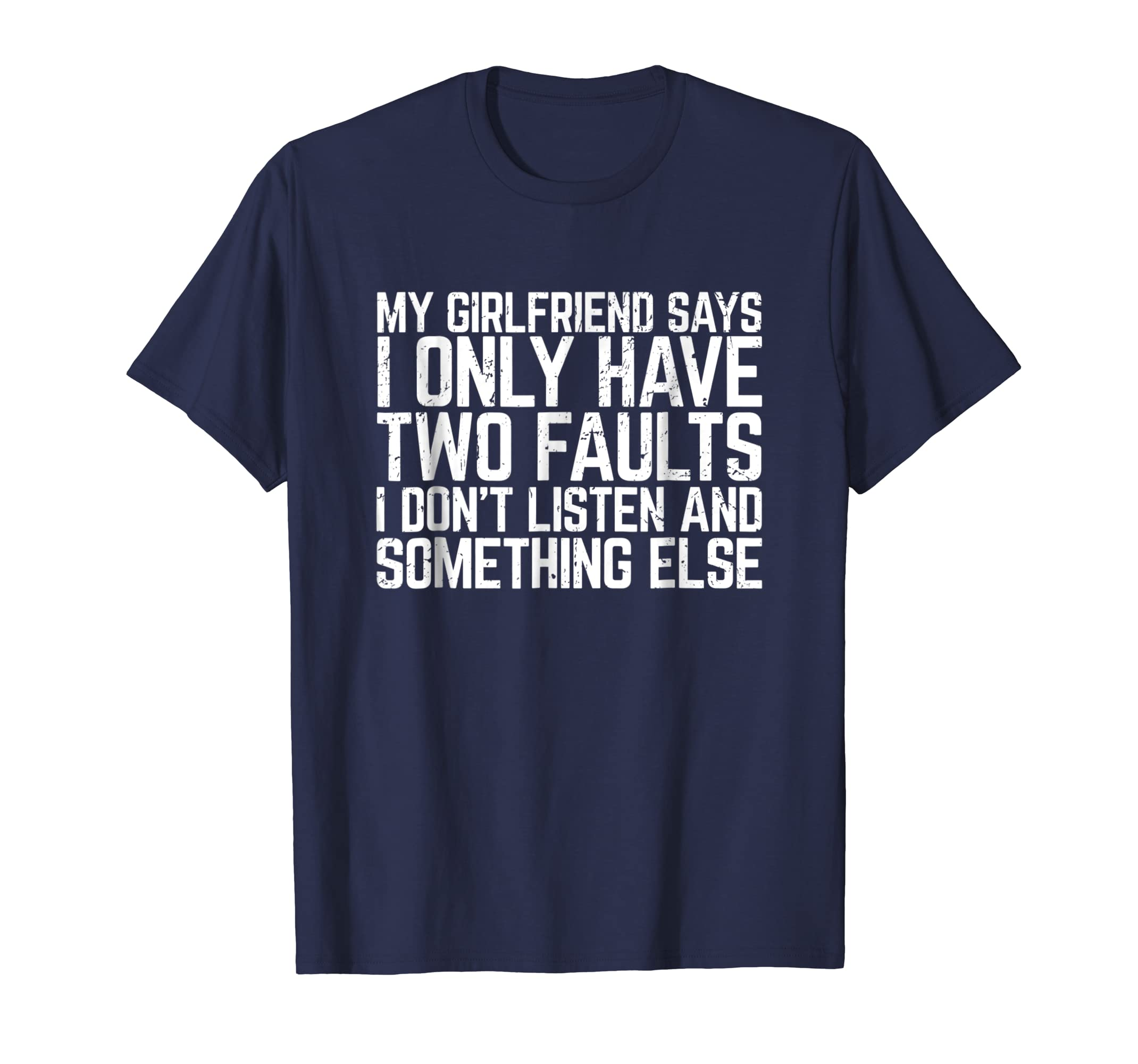 My Girlfriend Says I Only Have Two Faults Man Gift T-Shirt-AZP