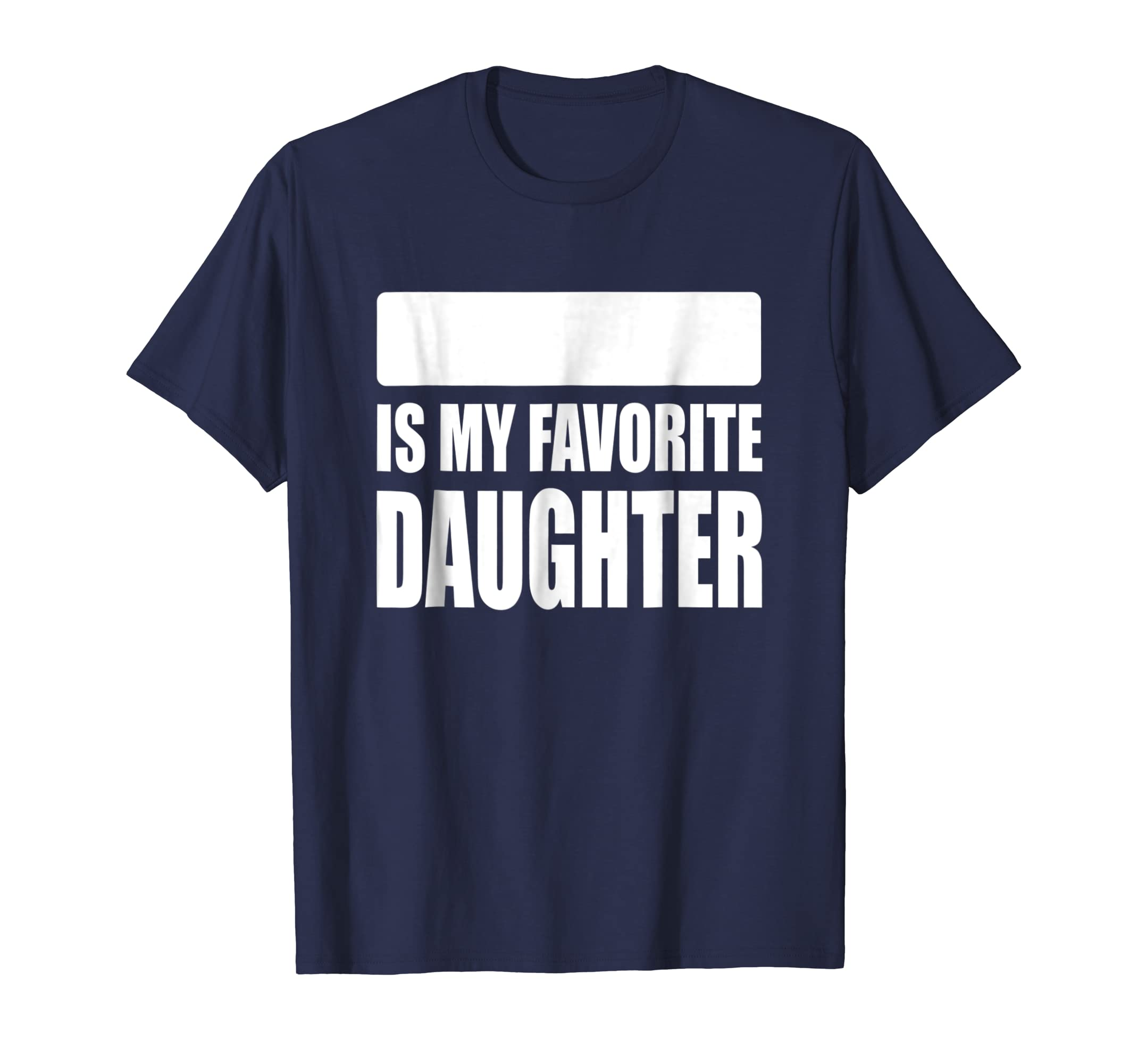 (Your Name) Is My Favorite Daughter - Blank Name T-Shirt- TPT