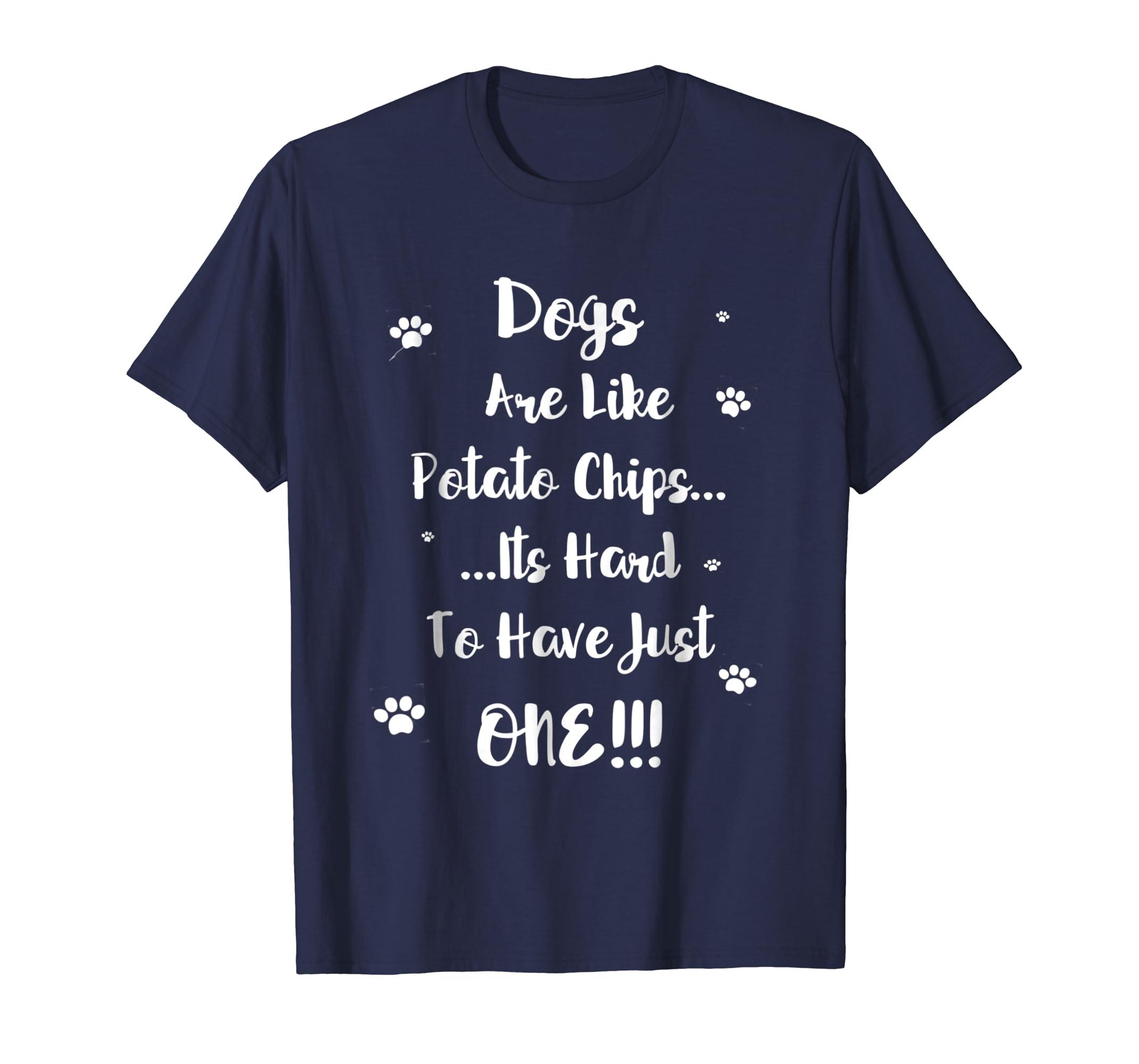 dogs are like potato chips - Funny Dog T shirt - men women-AZP