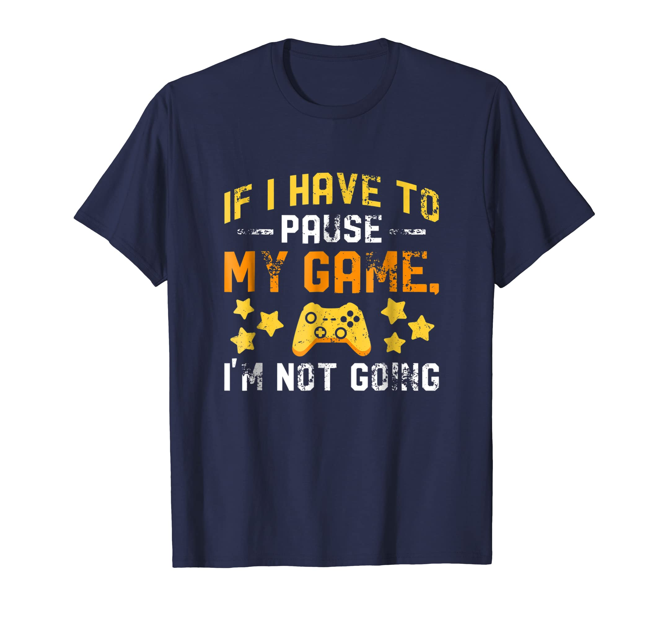 If I Have To Pause My Game I'm Not Going Gamer Shirt-azvn