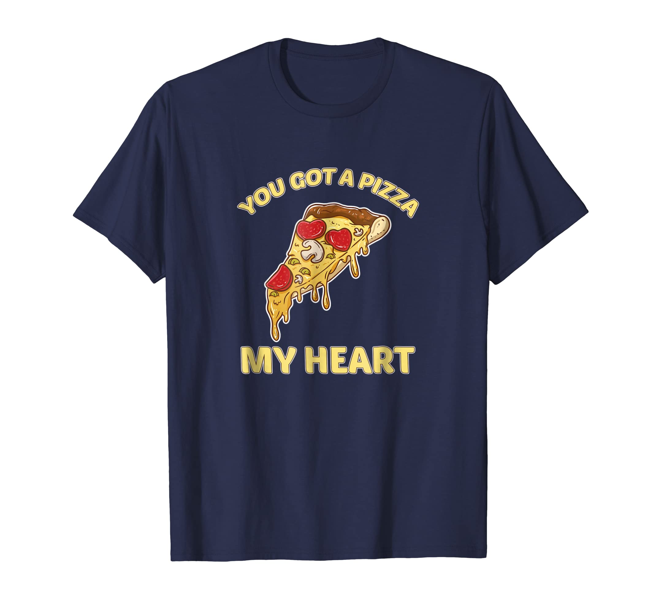 You Got A Pizza My Heart Funny Pizza Pie Foodie Tshirt-SFL