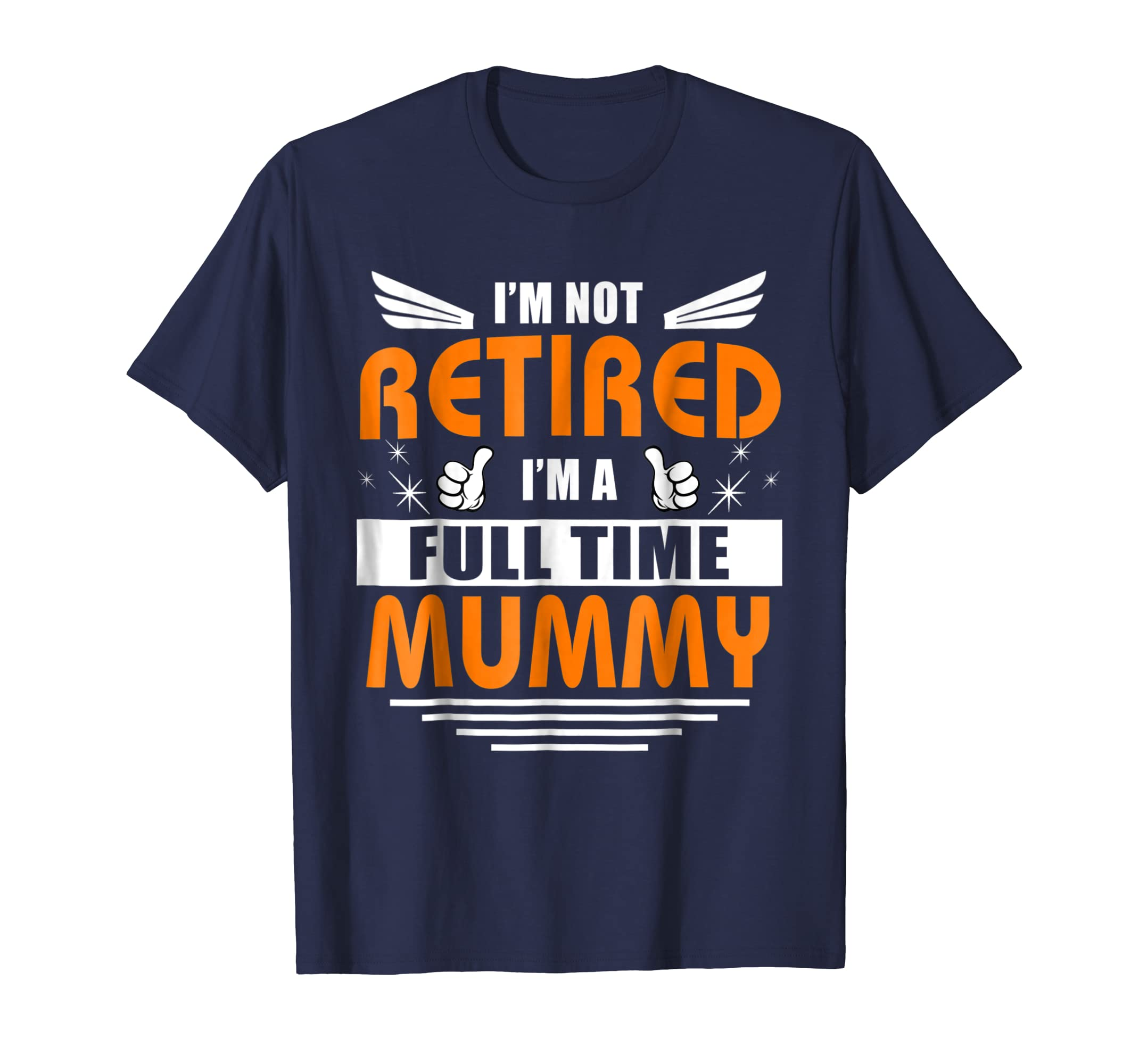 2018 Women-I'm Not Retired I'm A Full Time MUMMY T Shirt G-mt