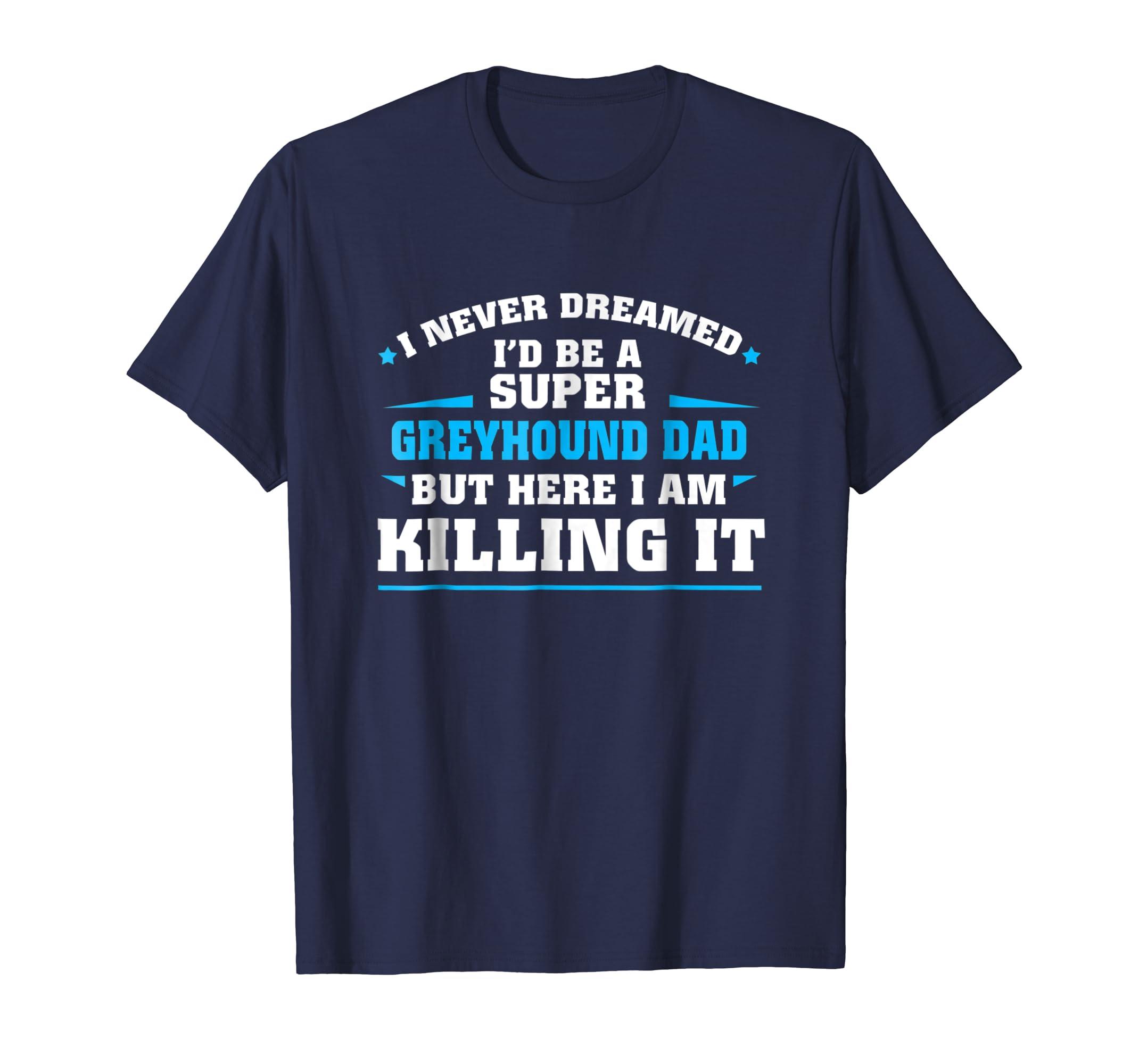 I Never Dreamed I'd be a Super GREYHOUND DAD Funny T-shirt-ANZ