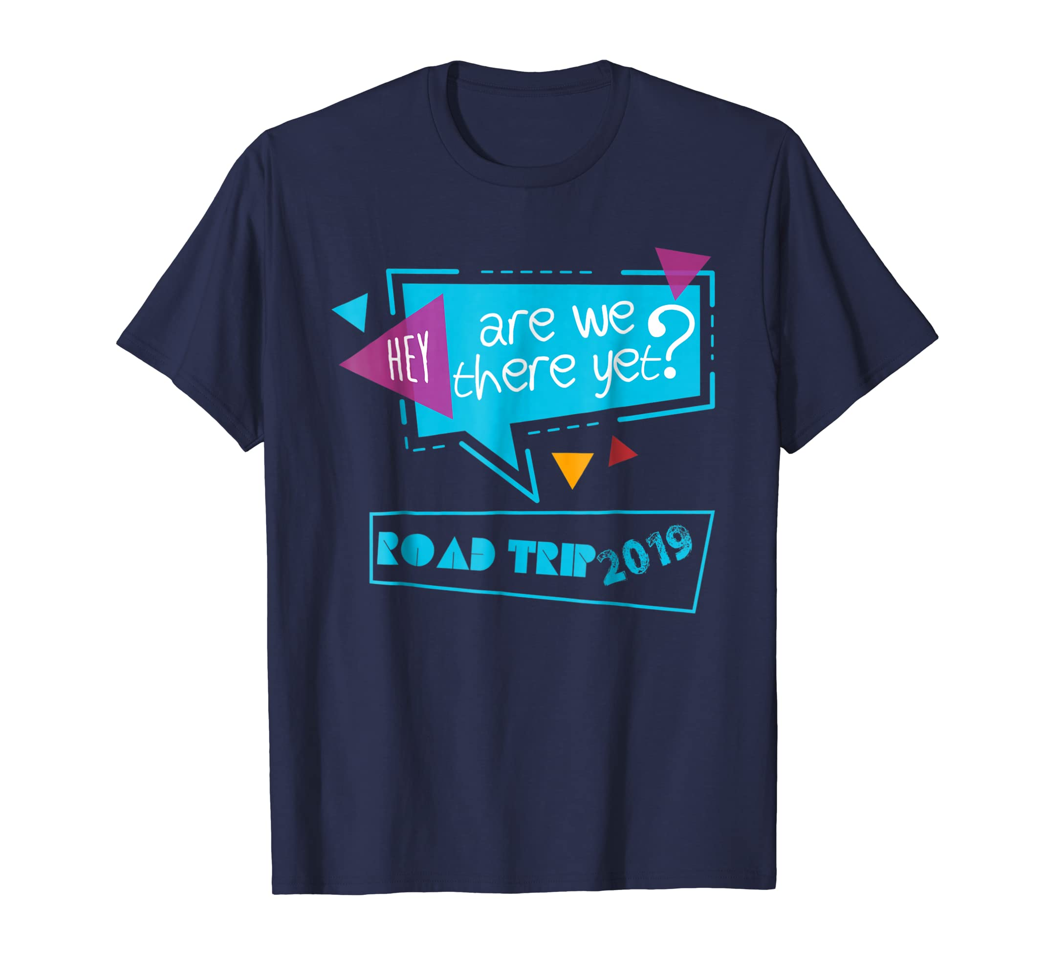 Hey, Are we there yet? Road Trip 2019 T Shirt-azvn