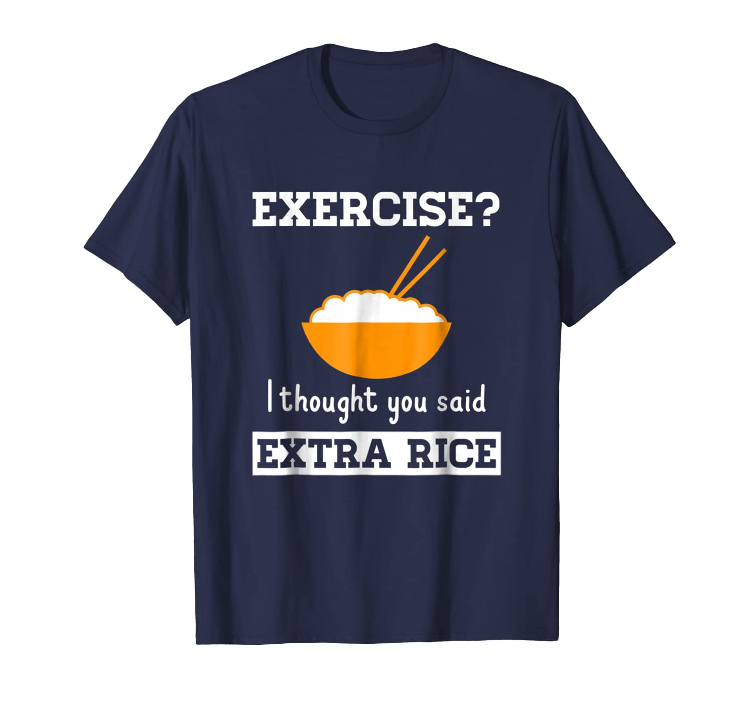 Exercise I Thought You Said Extra Rice Funny Asian T-Shirt-Awarplus