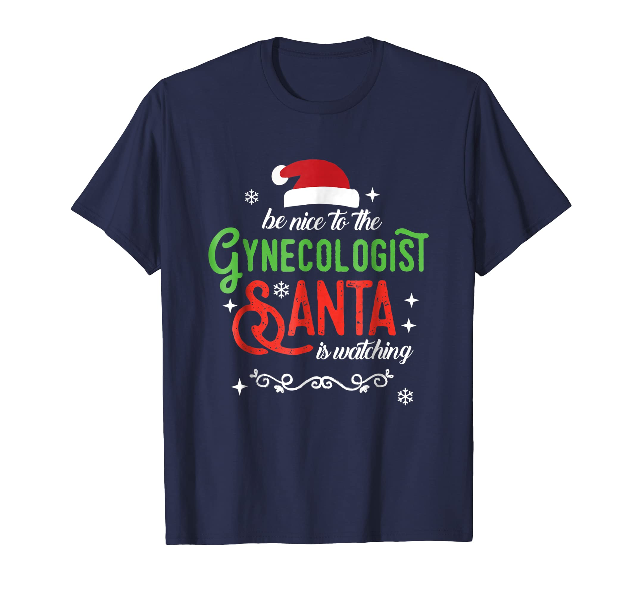Be Nice to the Gynecologist Santa is Watching Funny T-shirt-SFL