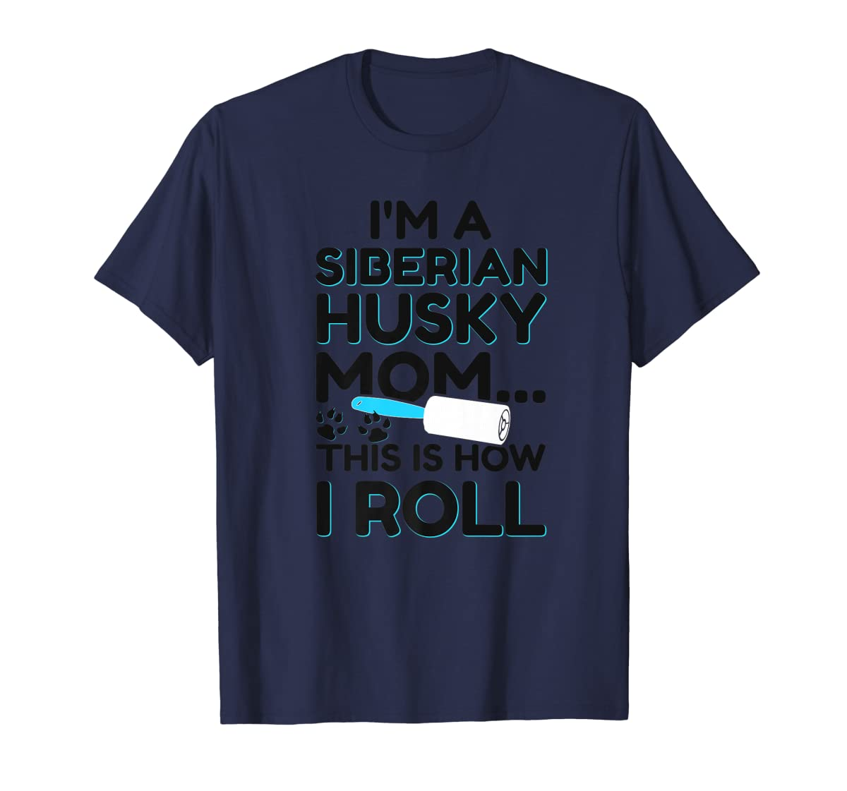 I'm A Siberian Husky Mom This Is How I Roll Dog Lover Shirt-Men's T-Shirt-Navy