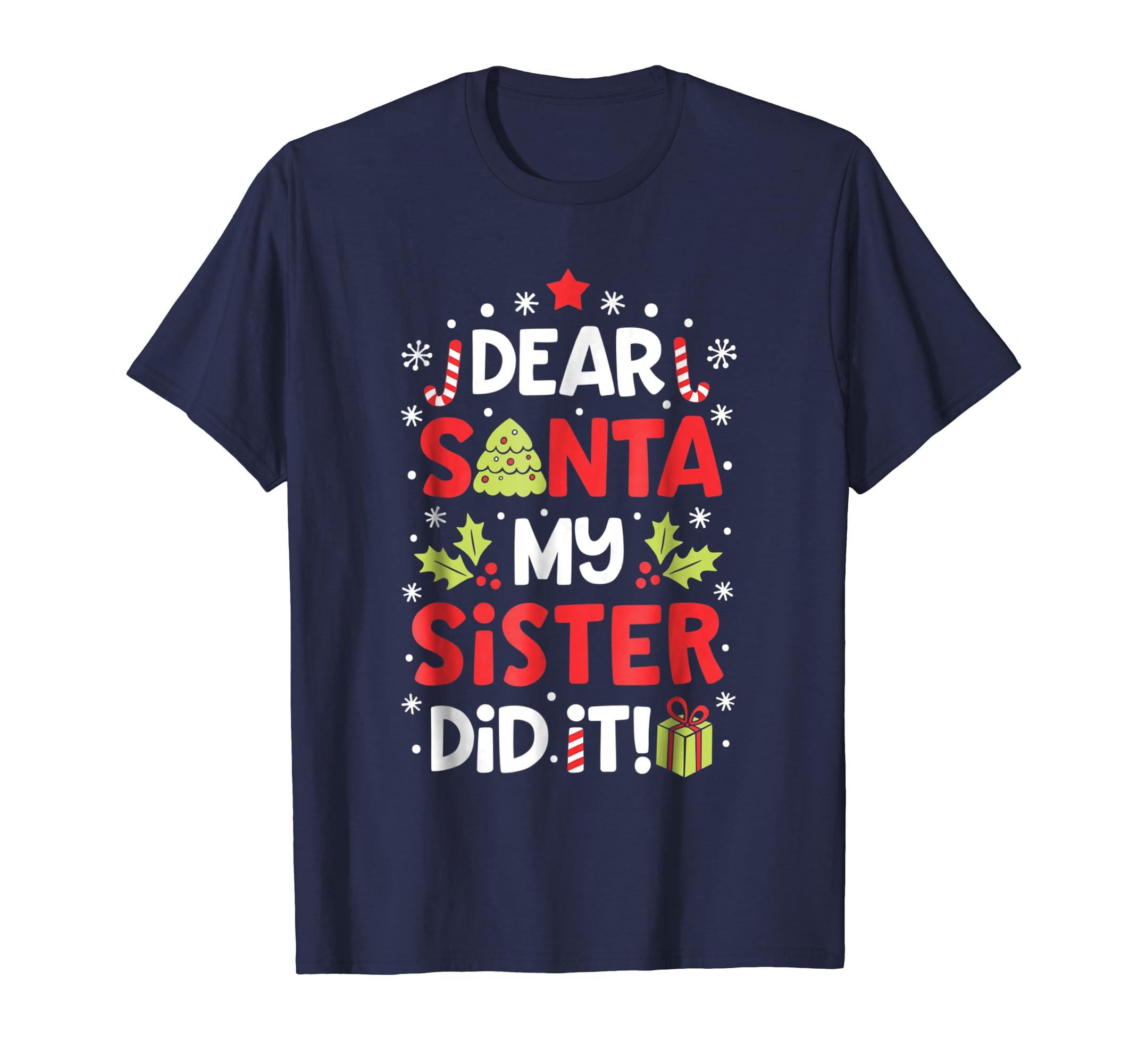 Dear Santa My Sister Did it T shirt Christmas Boys Kids Gift-azvn