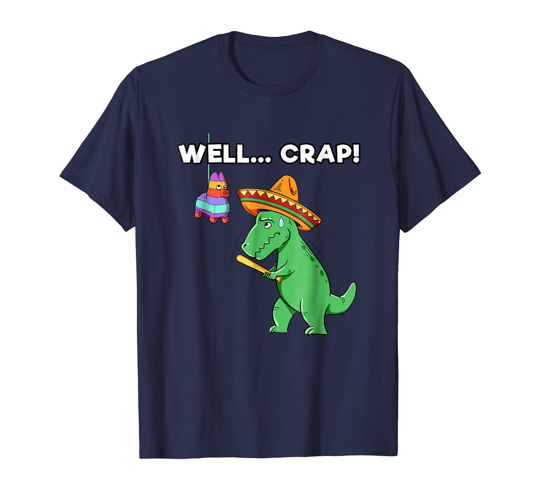 Well Crap Funny T Rex Shirt Cinco de Mayo I Trex Arms Pinata-Teesml