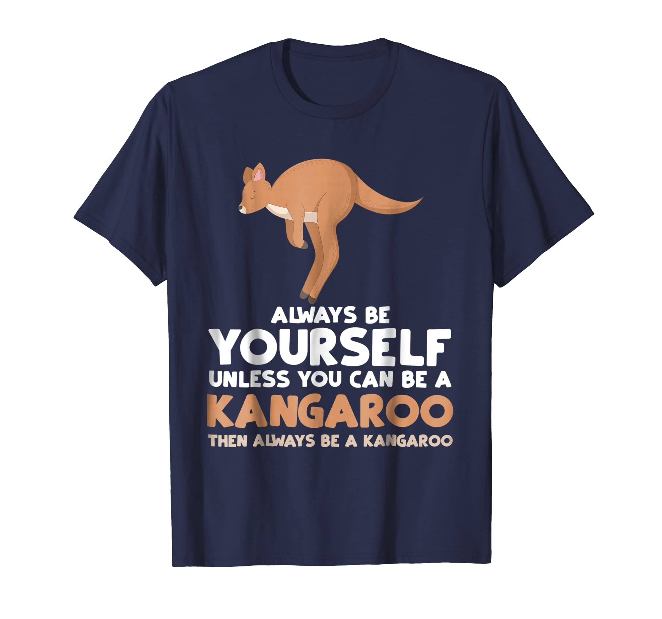Always Be Yourself Unless You Can Be A Kangaroo Shirt Gift-AZP