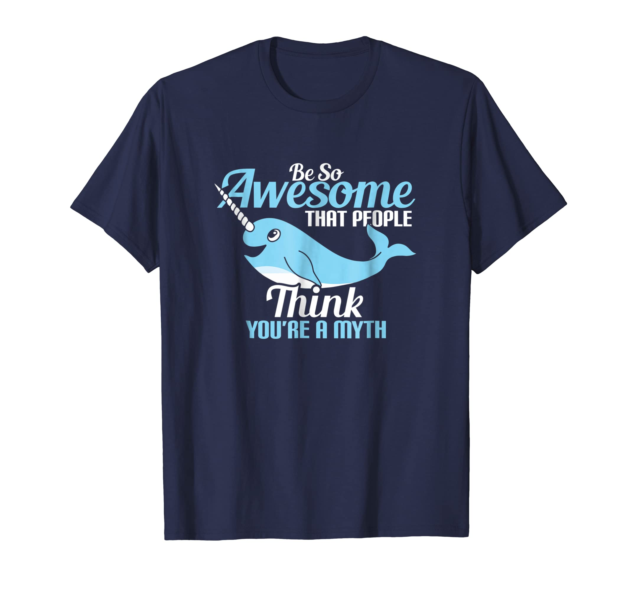 Be So Awesome That People Think Mythical Narwhal Shirt-ln