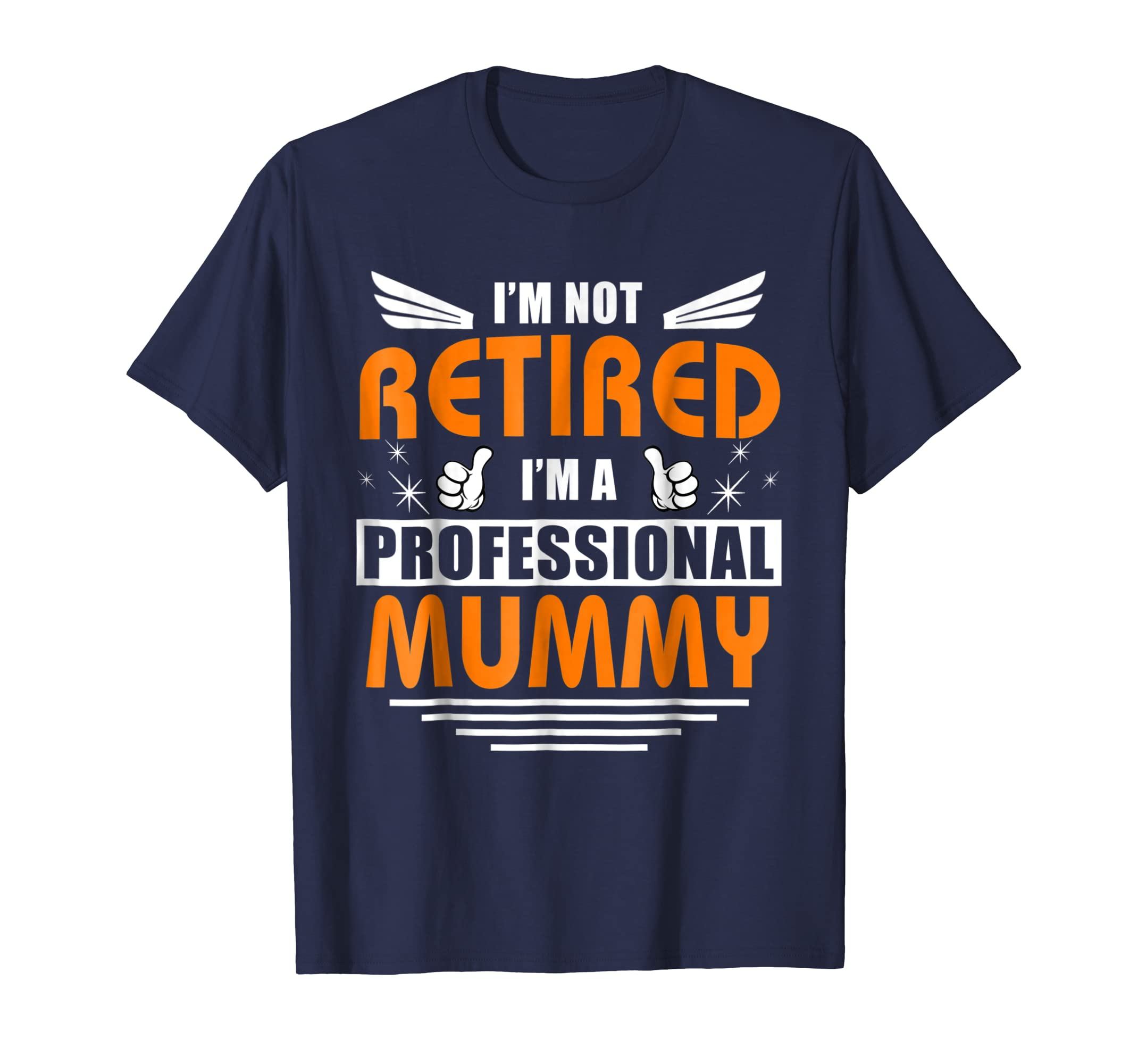 2018 Women-I'm Not Retired I'm A Professional MUMMY T Shirt-mt