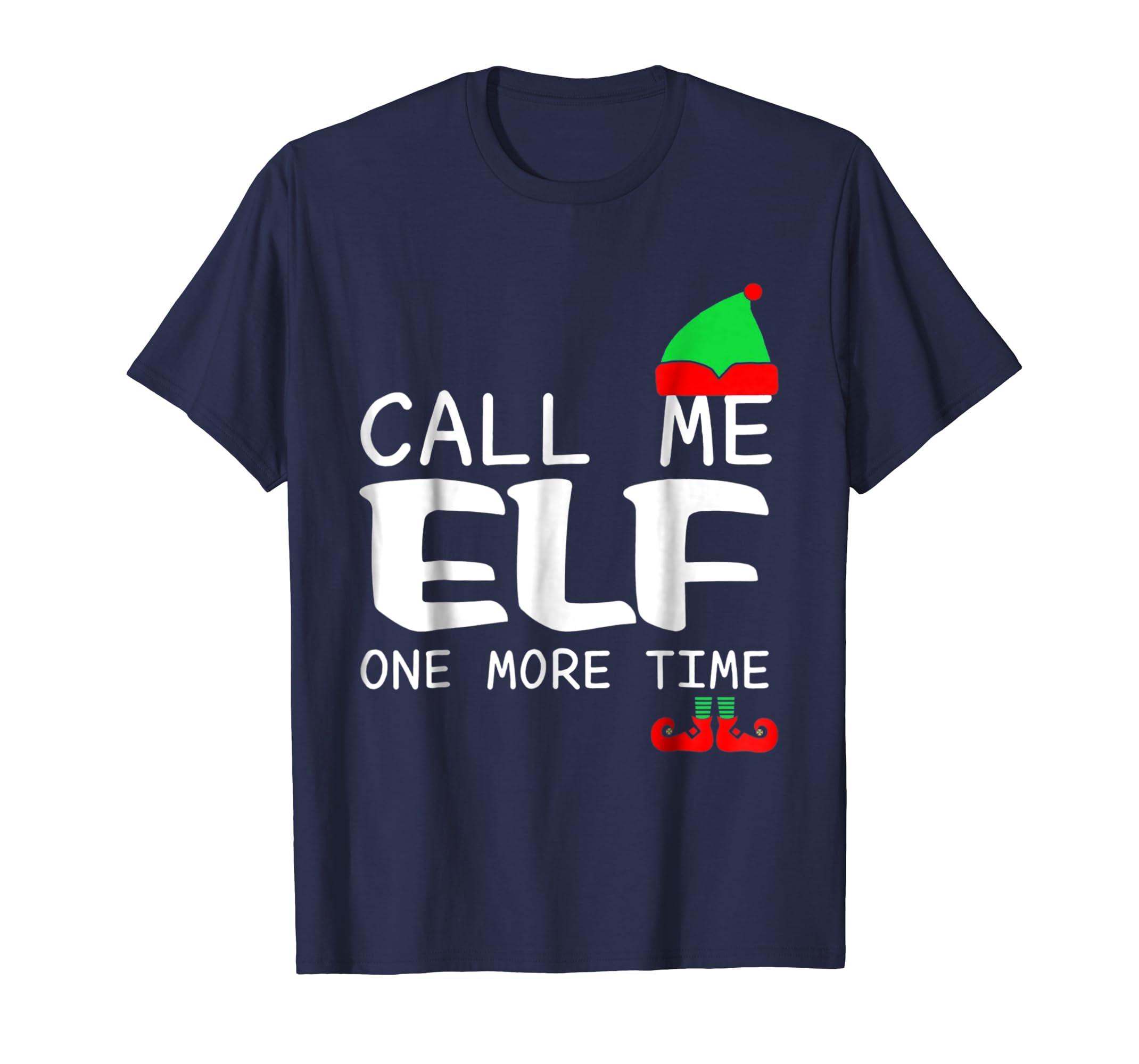 Call Me Elf One More Time T shirt Christmas-azvn