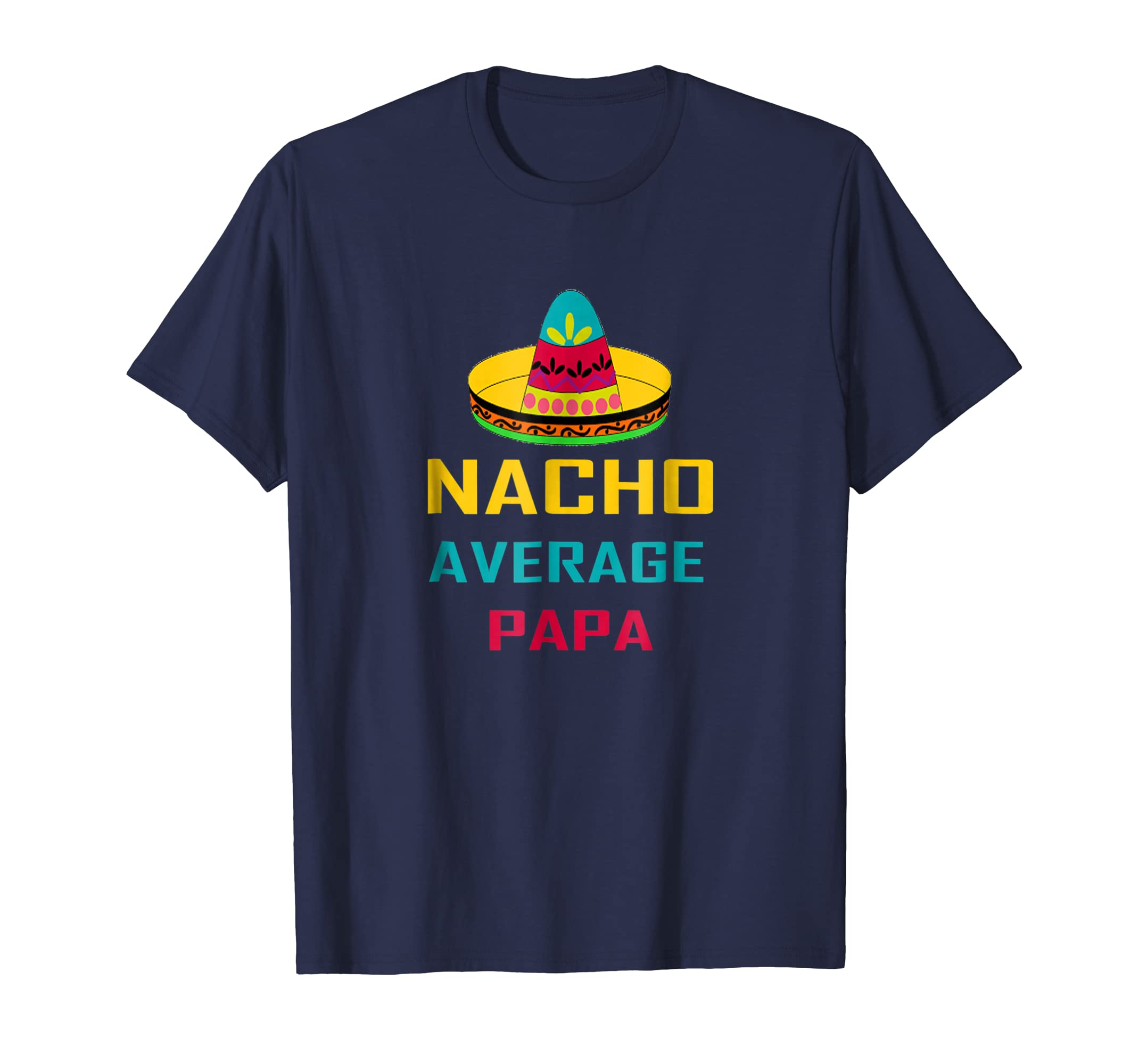Mens Nacho Average Papa Grandpa Mexican Hat Shirt Gift Tee-ANZ