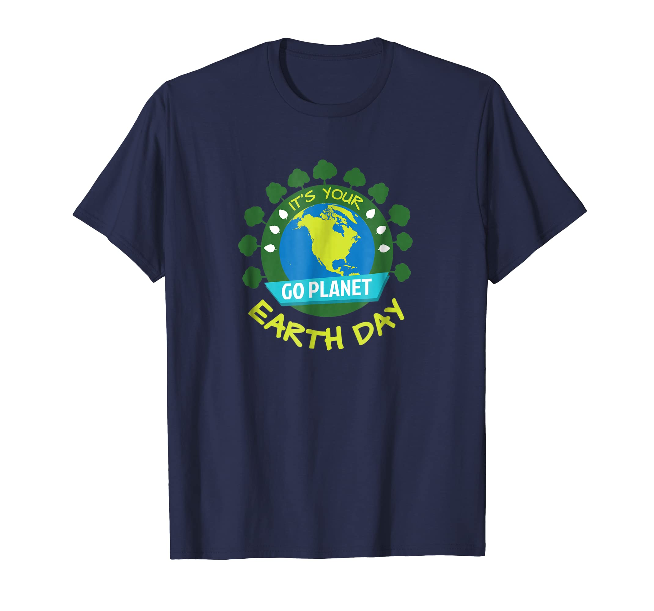 It's Your Earth Day Go Planet Funny Cute Environment T Shirt-SFL