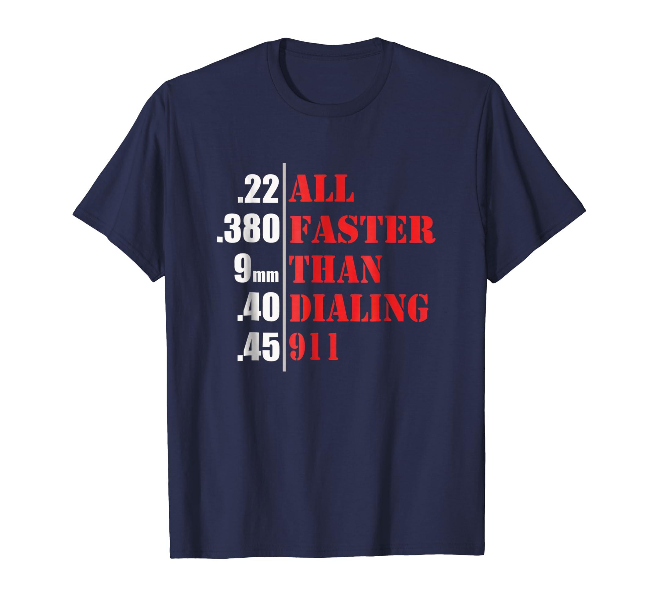 All Faster Than Dialing 911 Funny Gun Lover T Shirt-azvn