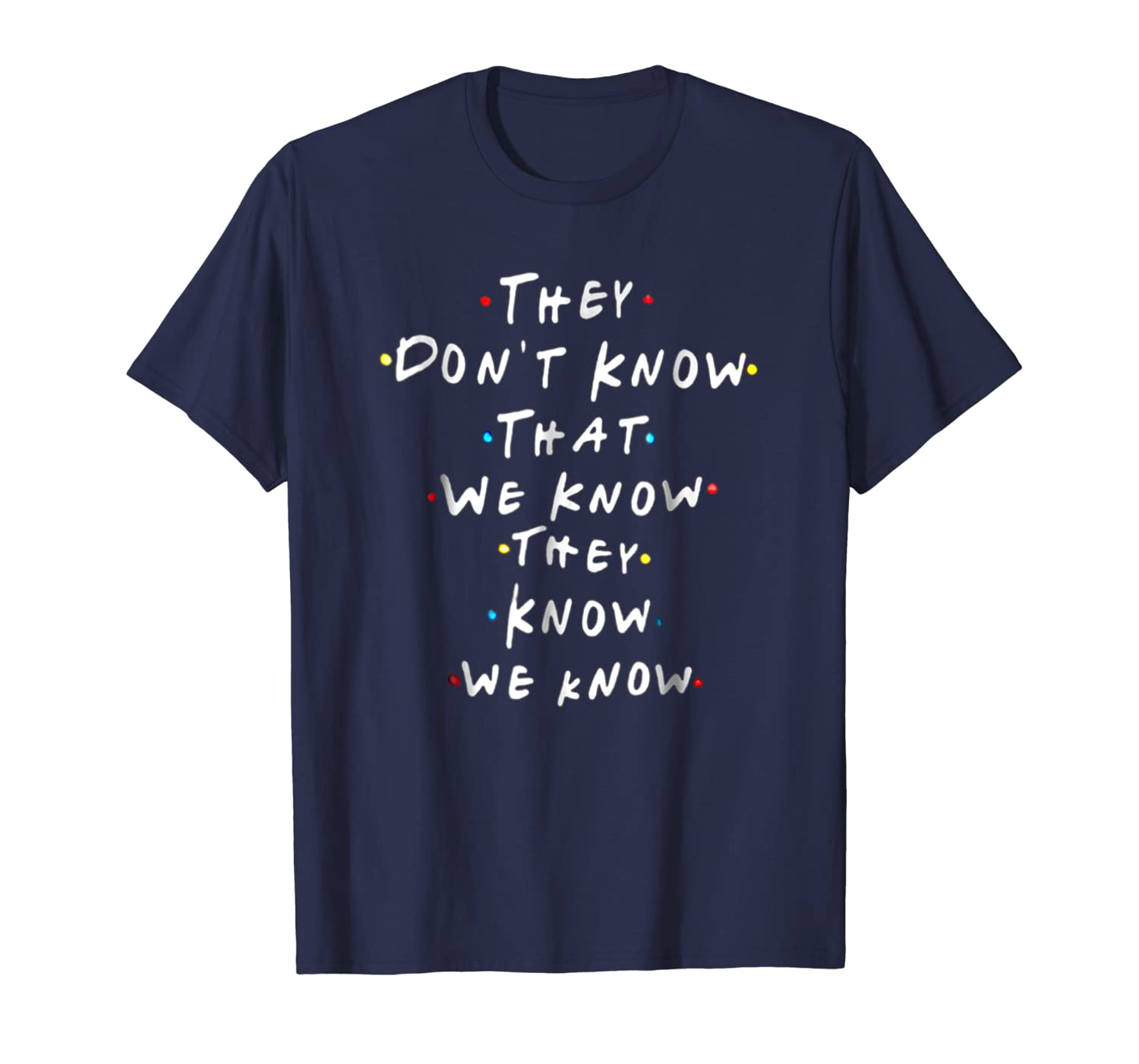 They don't know that we know they know we know tshirt-Loveshirt