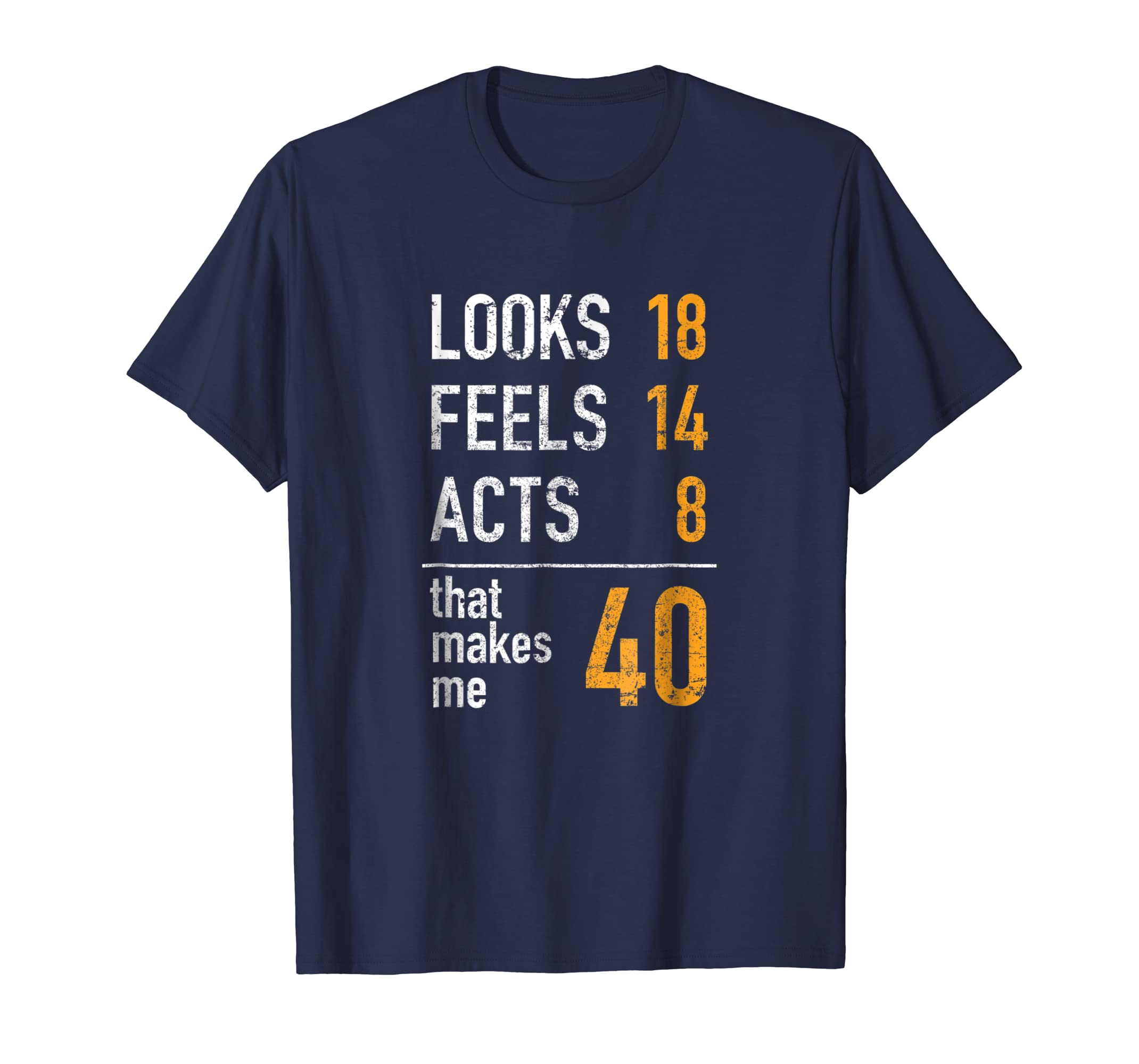 Amazon Mens 40th Birthday T Shirt Looks 18 Feels 14 Acts 8 Makes Me 40 Clothing