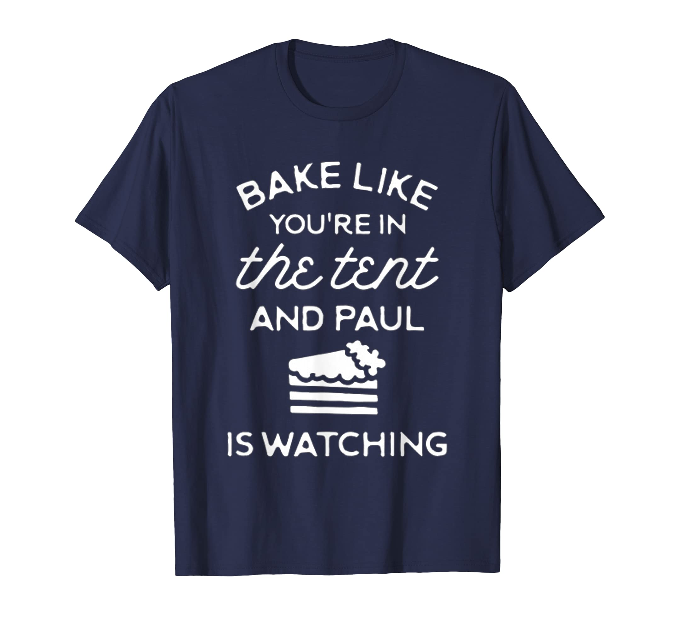 Bake Like You're In The Tent And Paul Is Watching T-Shirt-Teehay