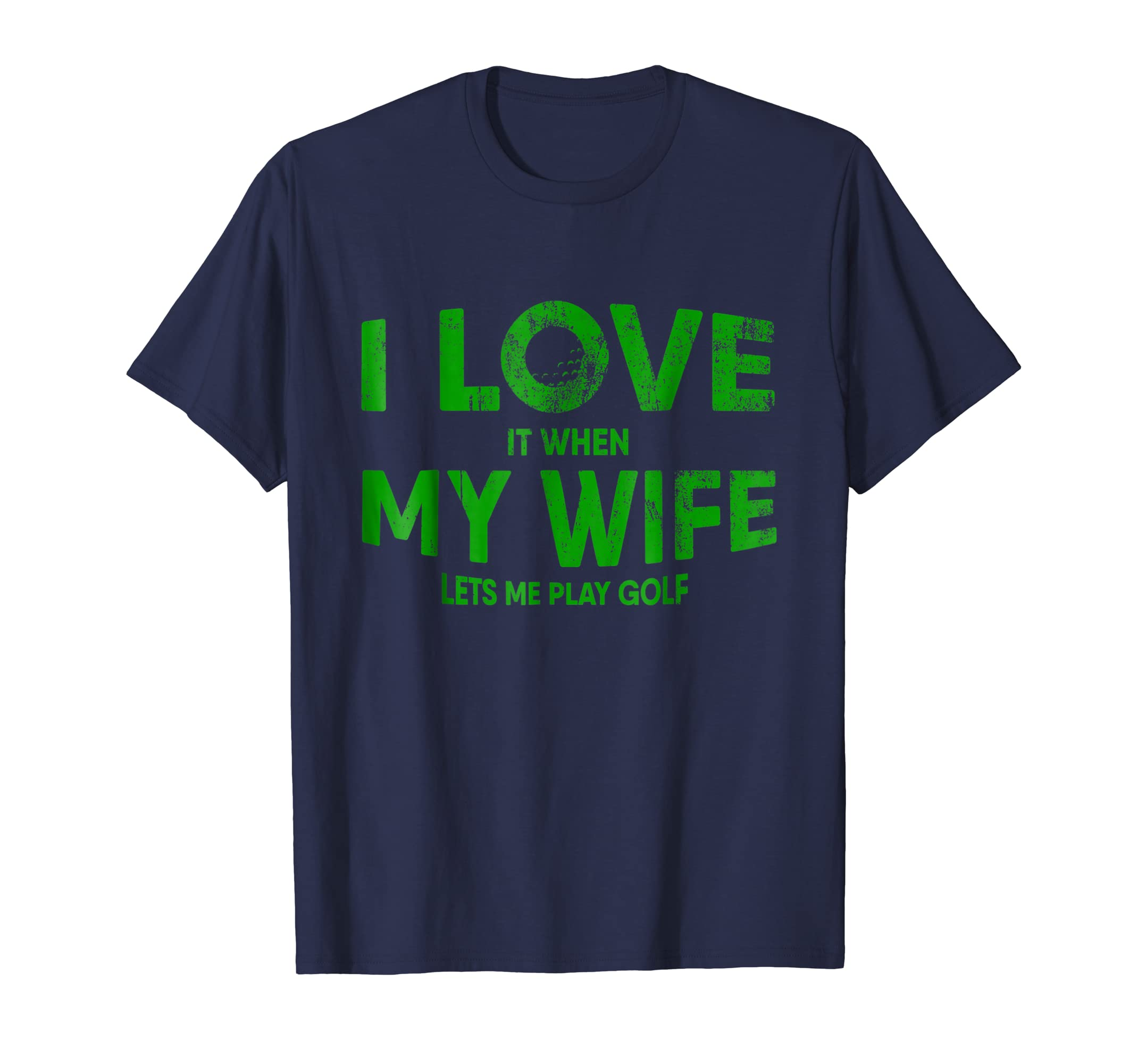Mens I Love It When My Wife Lets Me Play Golf T Shirt Funny Gifts-azvn