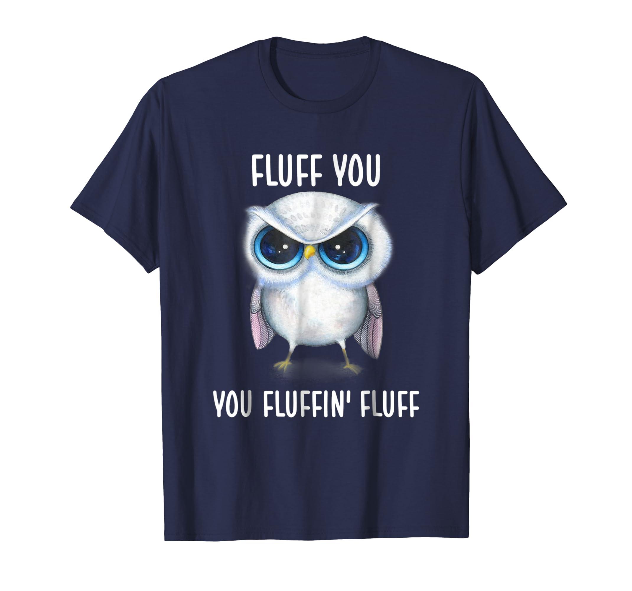 Owl Fluff You Owl Shirt For Women Girls-mt