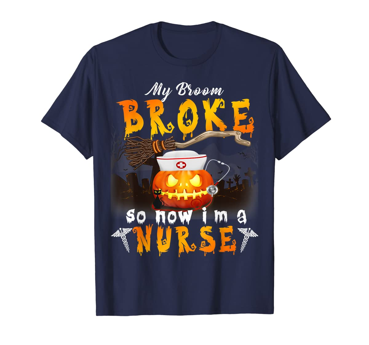 My Broom Broke So Now I'm A Nurse Halloween Costume Gift T-Shirt-Men's T-Shirt-Navy