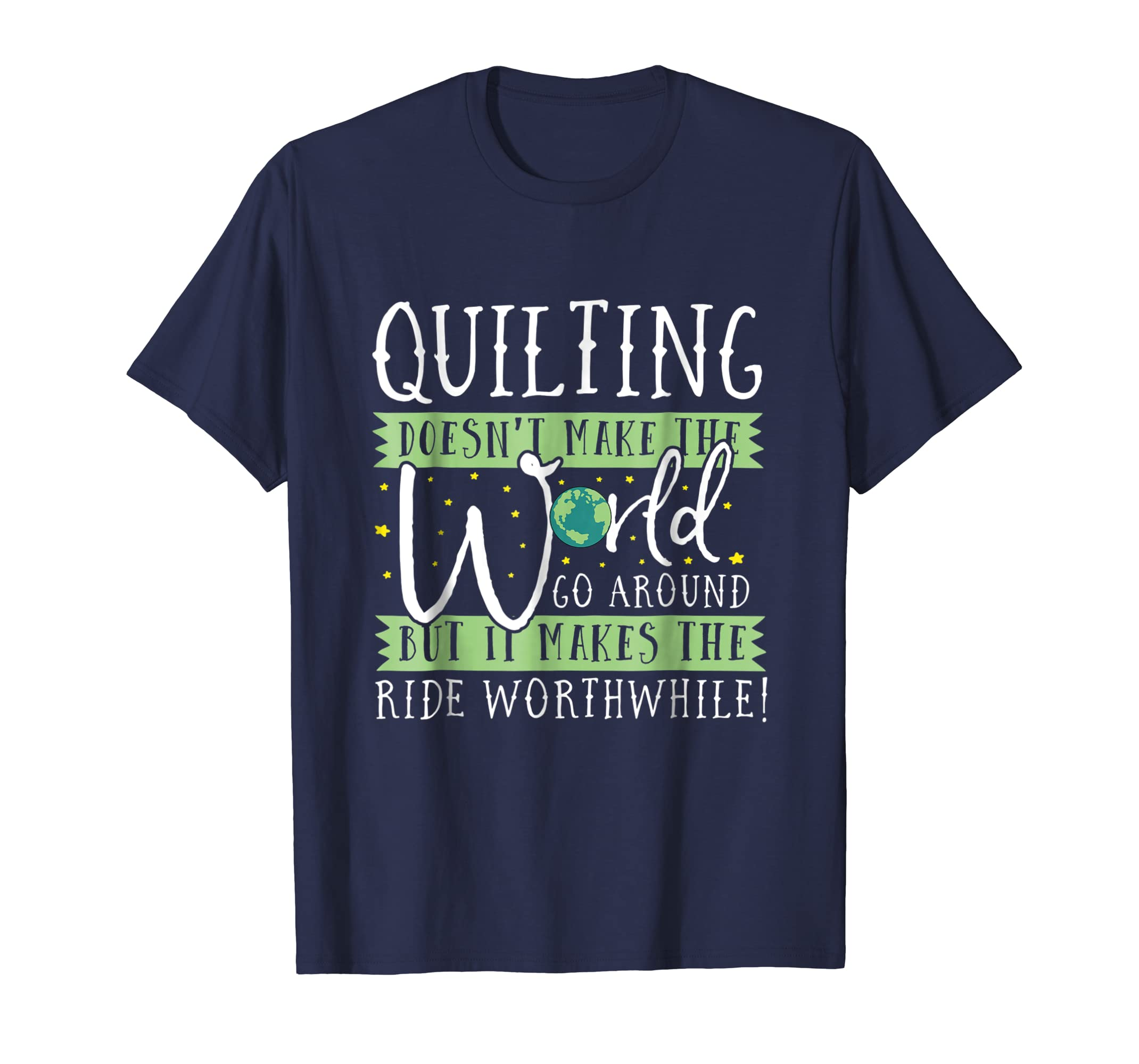 Quilting Doesnt Make the World Go Round Funny T-Shirt-SFL