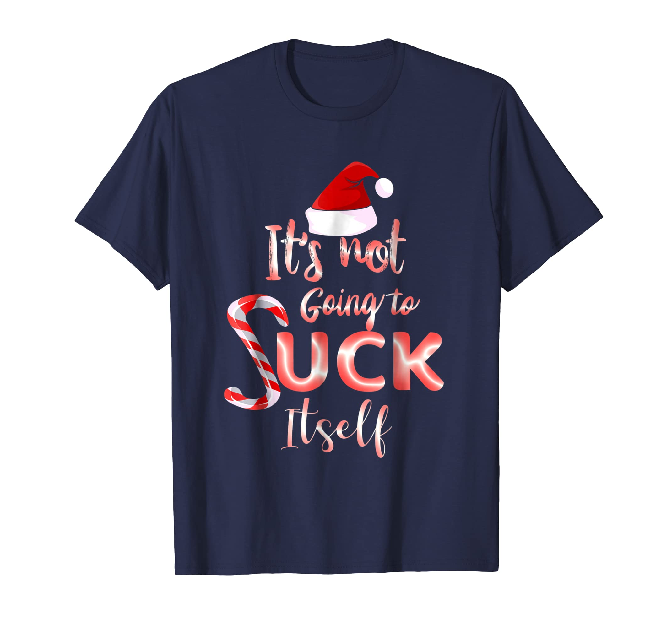 It's Not Going To Suck Itself Christmas Candy Cane TShirt-azvn
