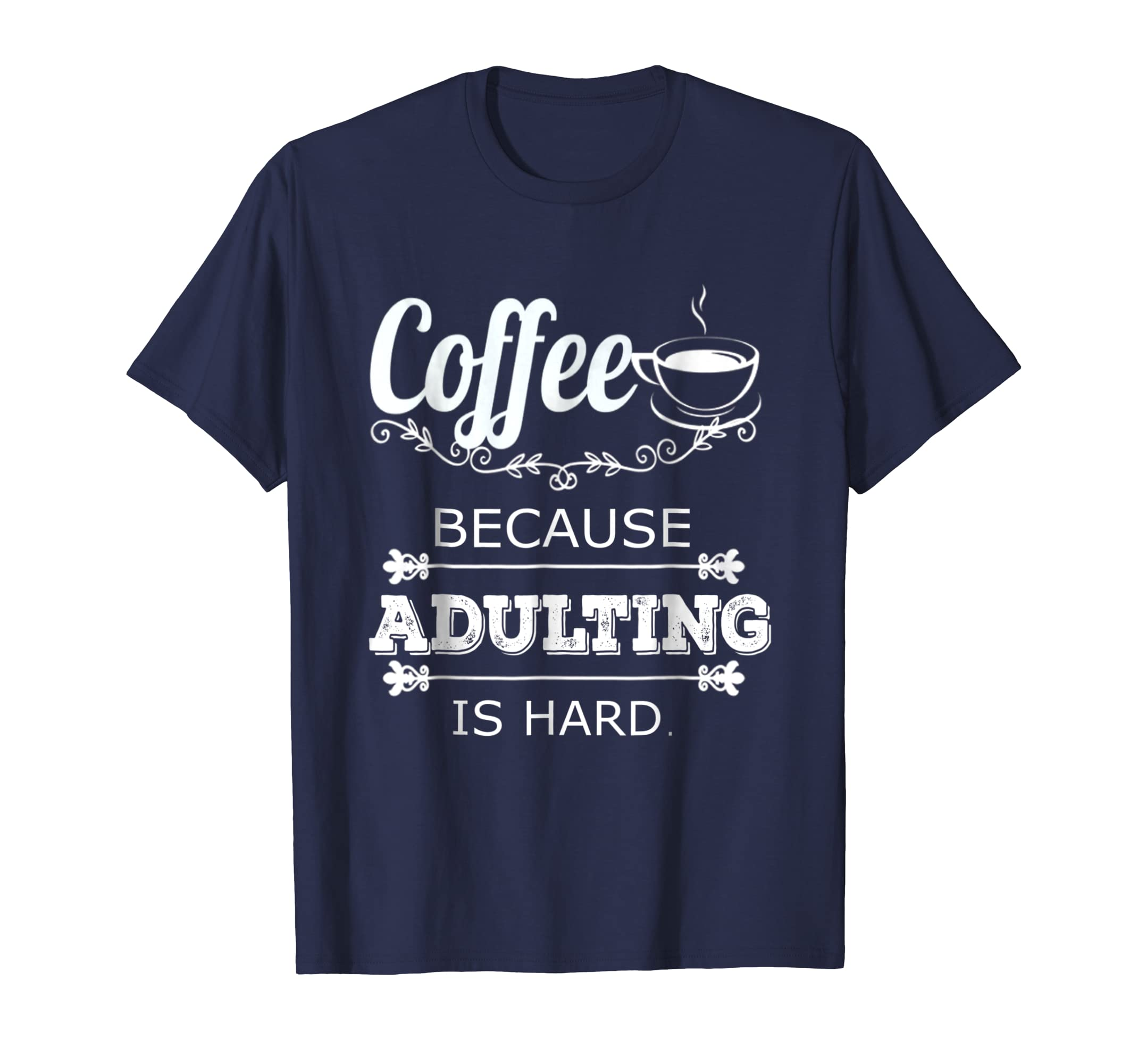Coffee Because Adulting Is Hard Shirt-Teesml