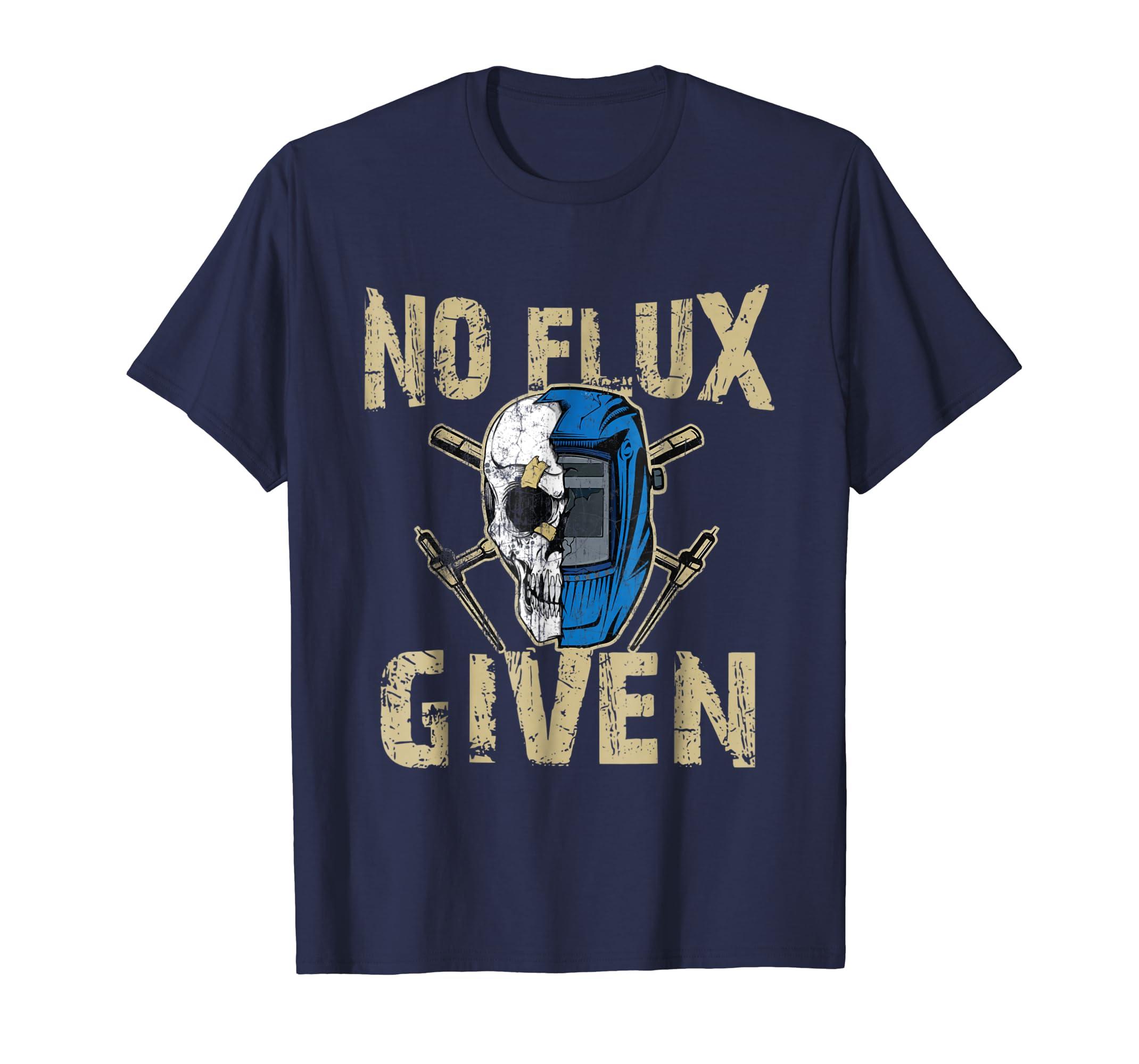 Welding Shirt No Flux Given Funny T Shirt-Teesml