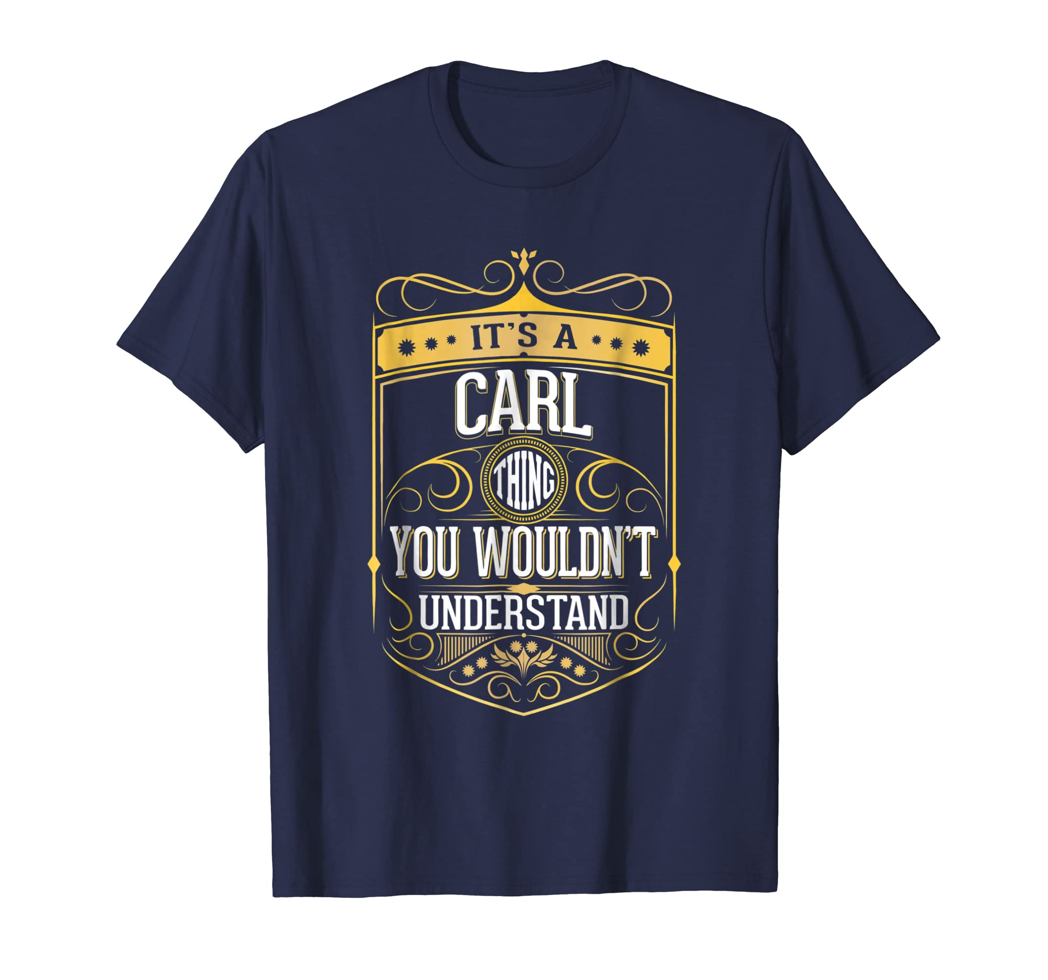 It's a Carl Thing you wouldn't Understand T Shirt V3-azvn
