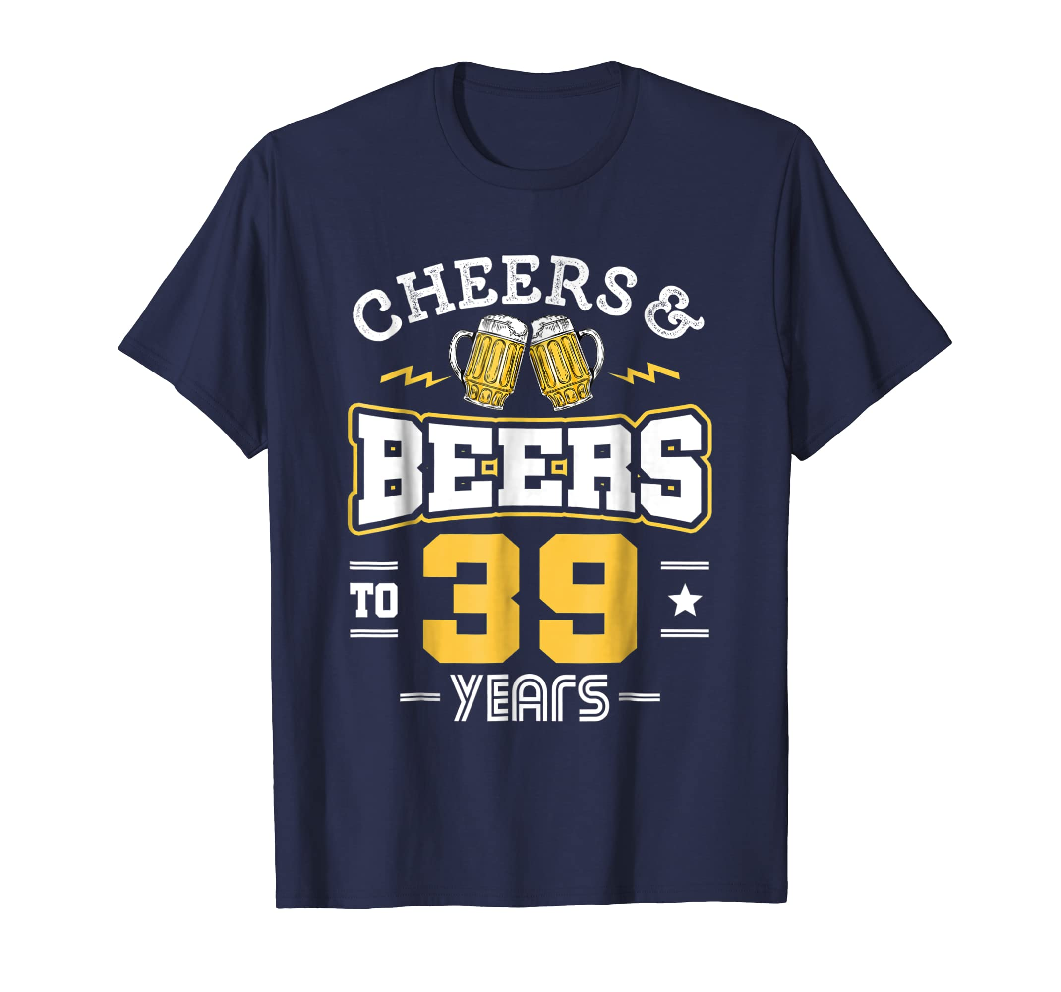 39th Birthday Gifts   Cheers And Beers To 39 Years T Shirt-Awarplus