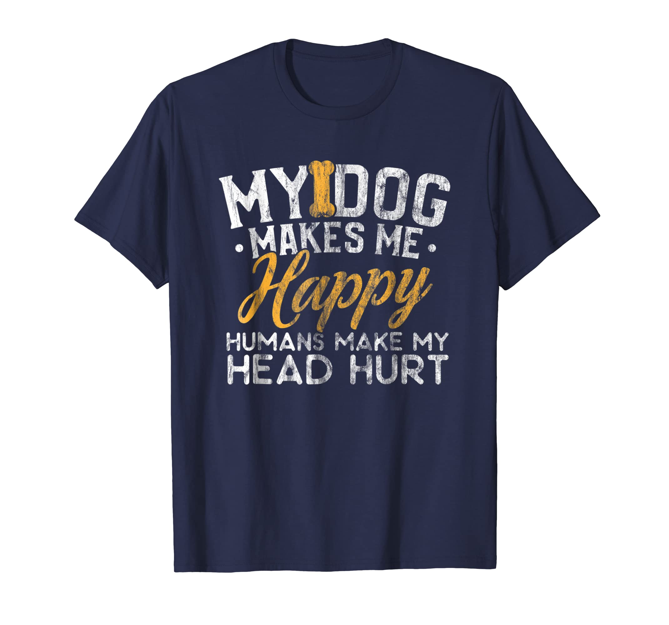Cute Dog Shirt My Dog Makes Me Happy Humans Hurt My Head Tee-AZP