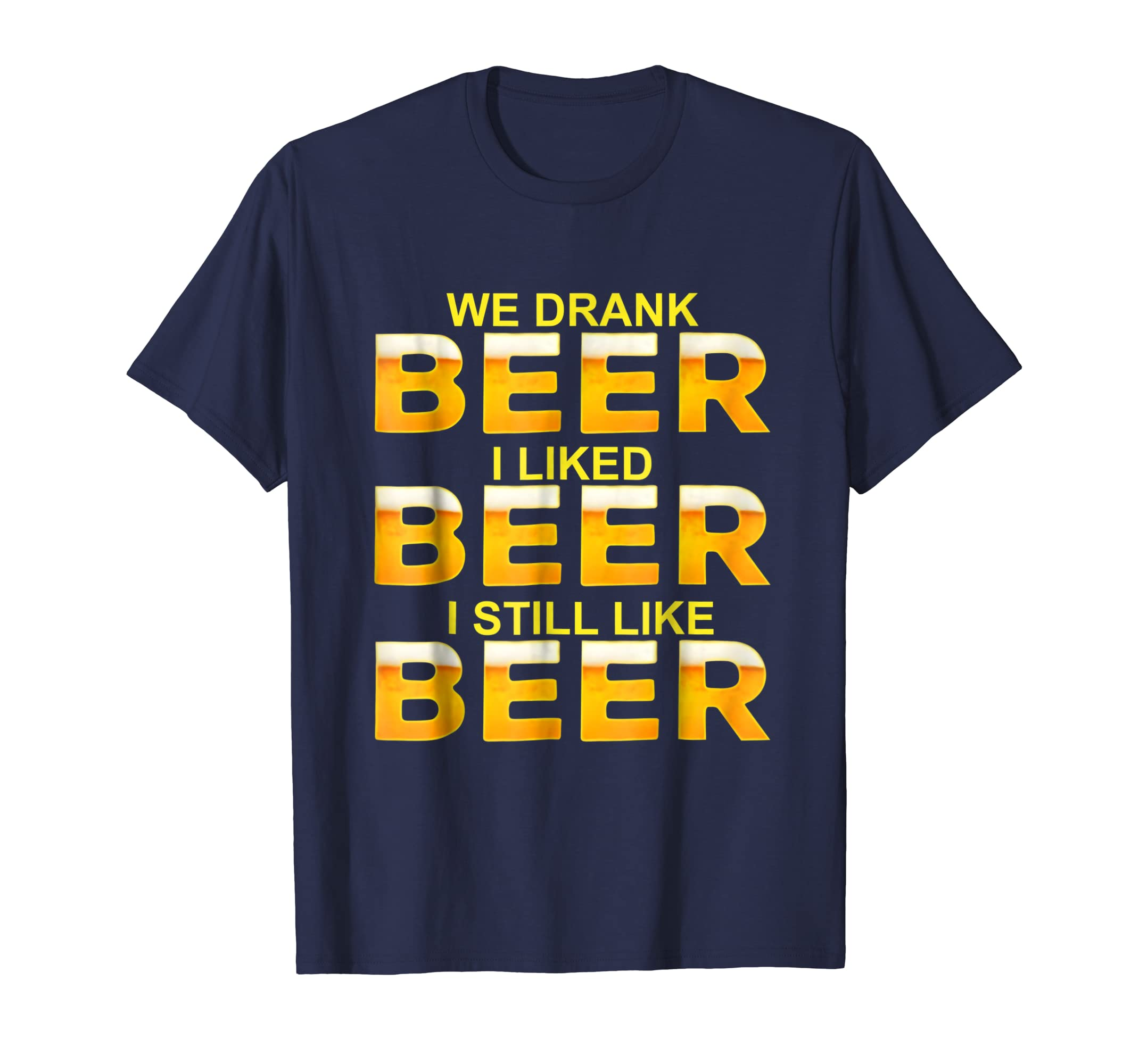 We Drank Beer I Liked Beer Still Like Beer Shirt-SFL