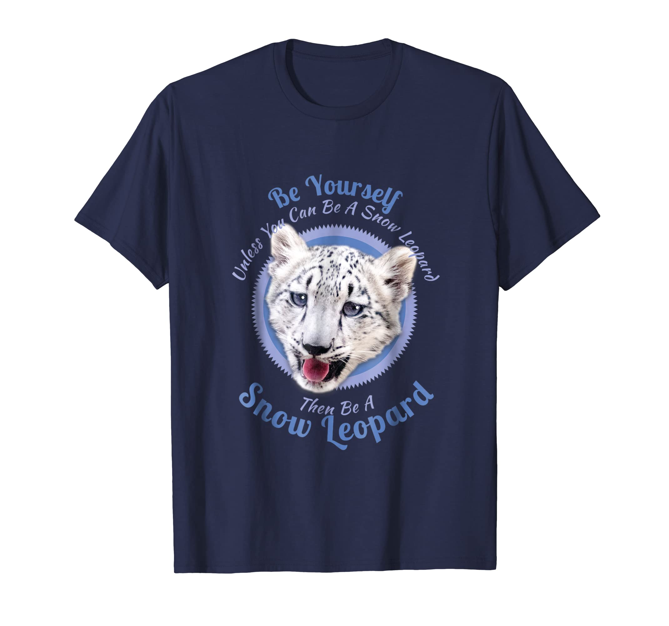 Be Yourself, Unless You Can be a Snow Leopard T Shirt-AZP