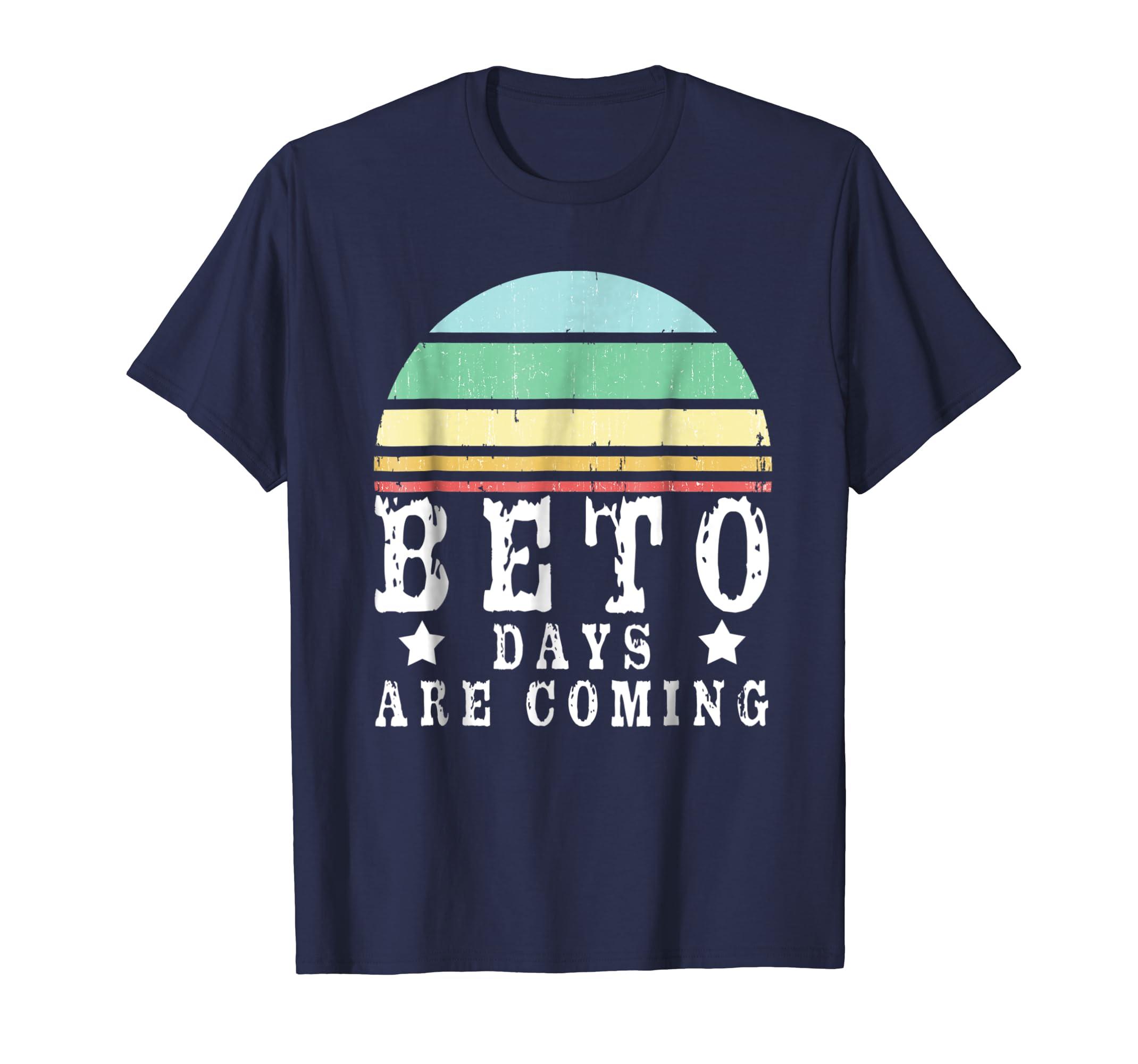 Beto Texas Senate Vote Shirt, Beto Days Are Coming Tshirt Fo-azvn