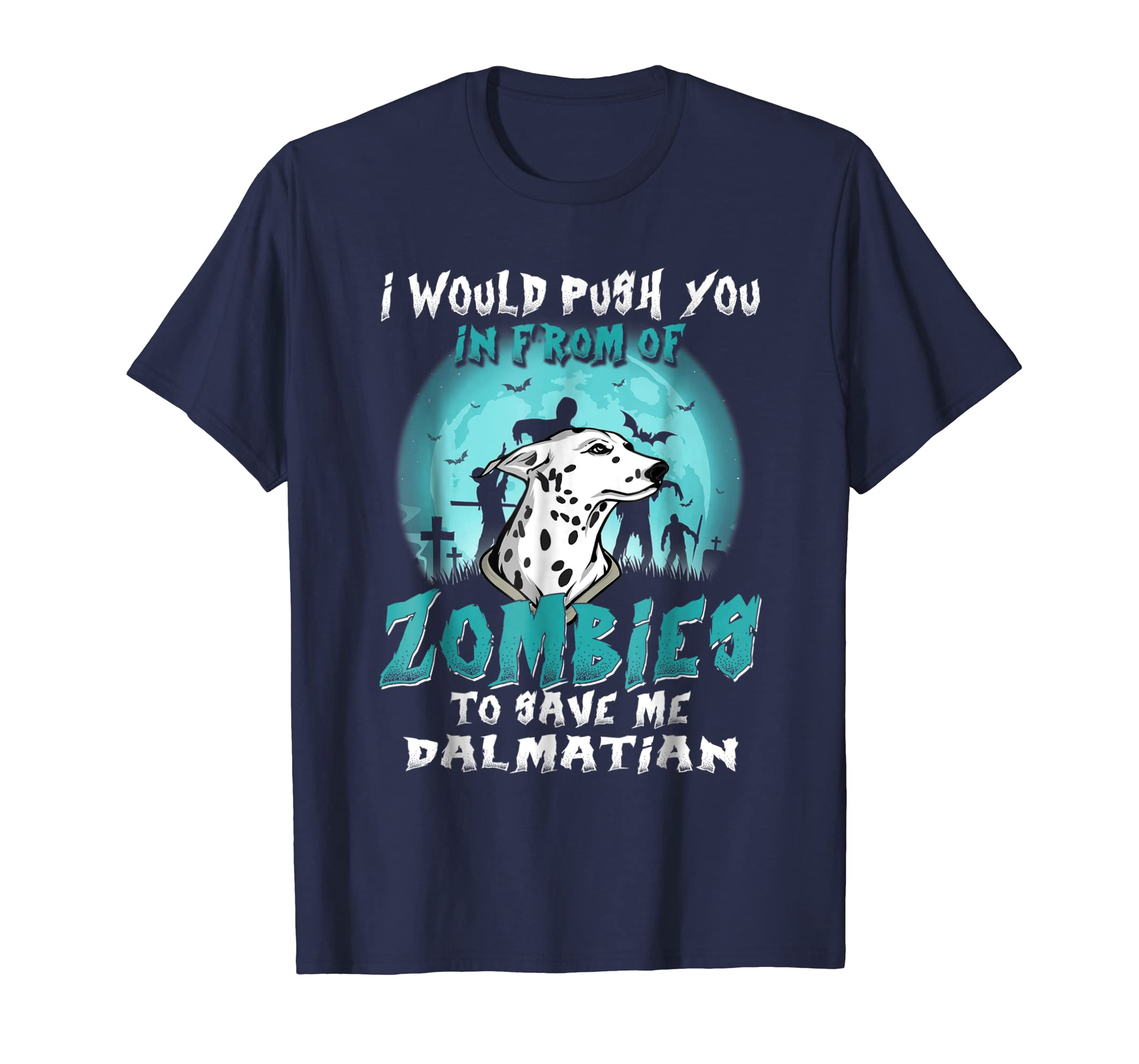 I Would Push You in Front of Zombies to Save My Dalmatian-SFL