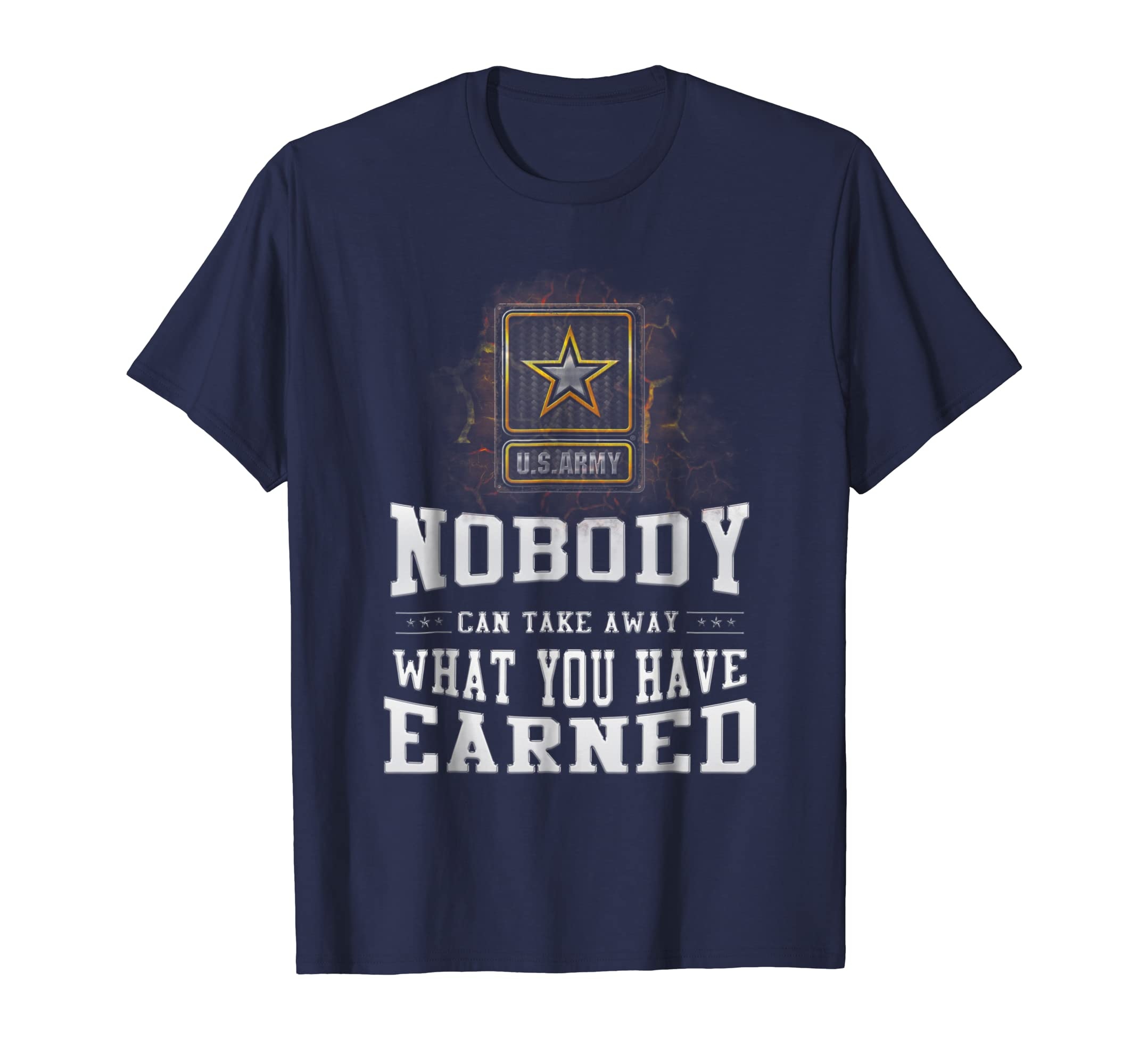 US Army, Nobody Can Take Away What You Have Earned T-Shirt-SFL