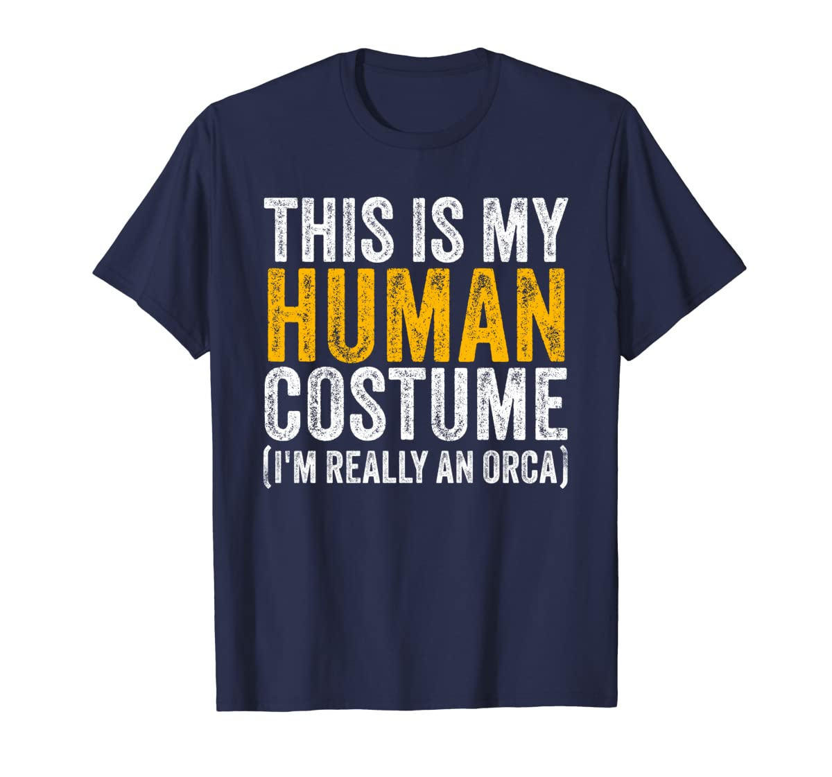 This Is My Human Costume I'm Really An Orca Halloween Whale Sweatshirt-Men's T-Shirt-Navy