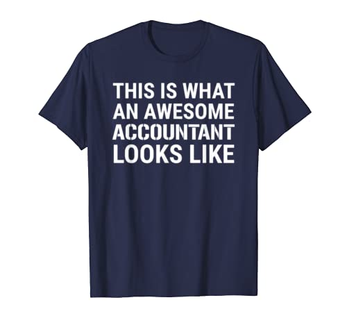 This Is What An Awesome Accountant Looks Like Accounting T-Shirt
