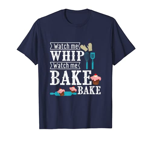 Baking Gift Watch Me Whip and Bake T-Shirt