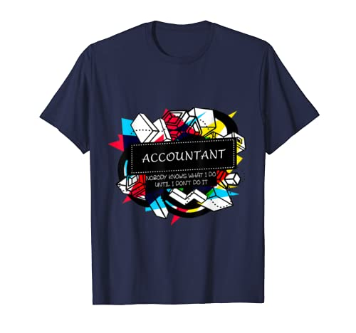 ACCOUNTANT T-shirt Fun Quote Nice – Nobody Knows What I Do