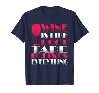 6098b1bd Wine Is Like Duct Tape It Fixes Everything Novelty T-Shirt