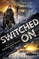 Switched On: Book Six in The Borrowed World Series (A Post-Apocalyptic Societal Collapse Thriller) Kindle Edition