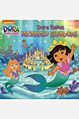 Dora Saves Mermaid Kingdom (Dora the Explorer) Kindle Edition