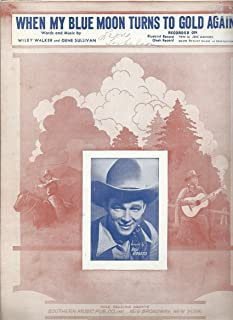 When My Blue Moon Turns to Gold Again By Gene Sullivan and Wiley Walker, Southern Music Publications, Co., Inc. 1941