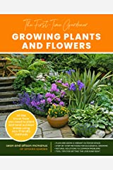 The First-Time Gardener: Growing Plants and Flowers: All the know-how you need to plant and tend outdoor areas using eco-friendly methods (The First-Time Gardener's Guides) Kindle Edition